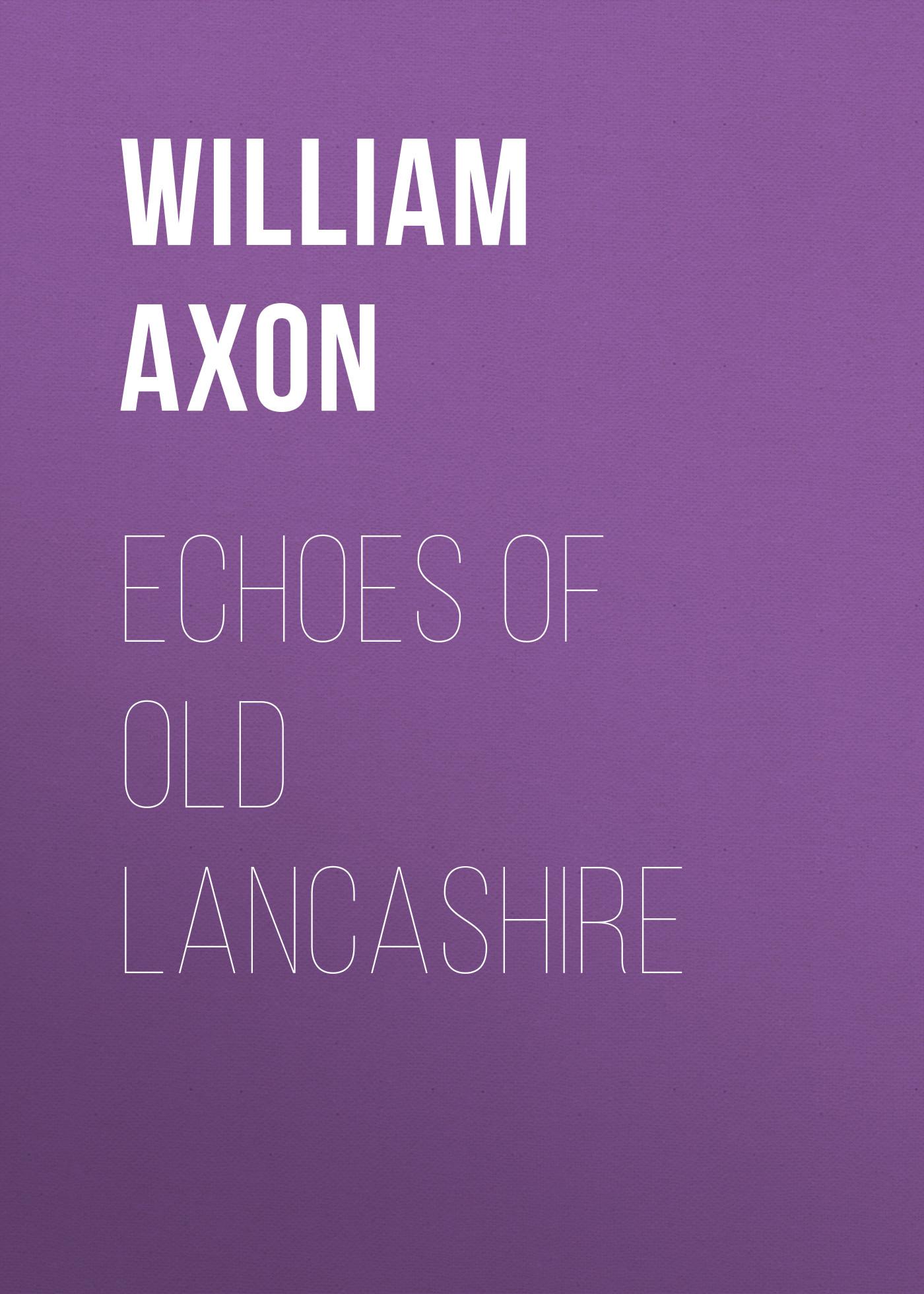 Axon William Edward Armytage Echoes of old Lancashire axon c 105