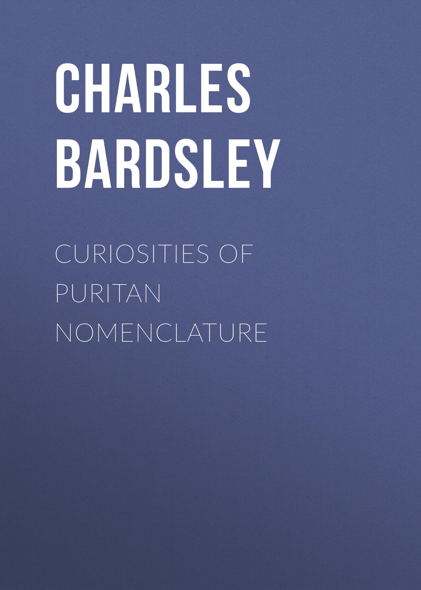 Bardsley Charles Wareing Endell Curiosities of Puritan Nomenclature h w wareing scherzo pastorale