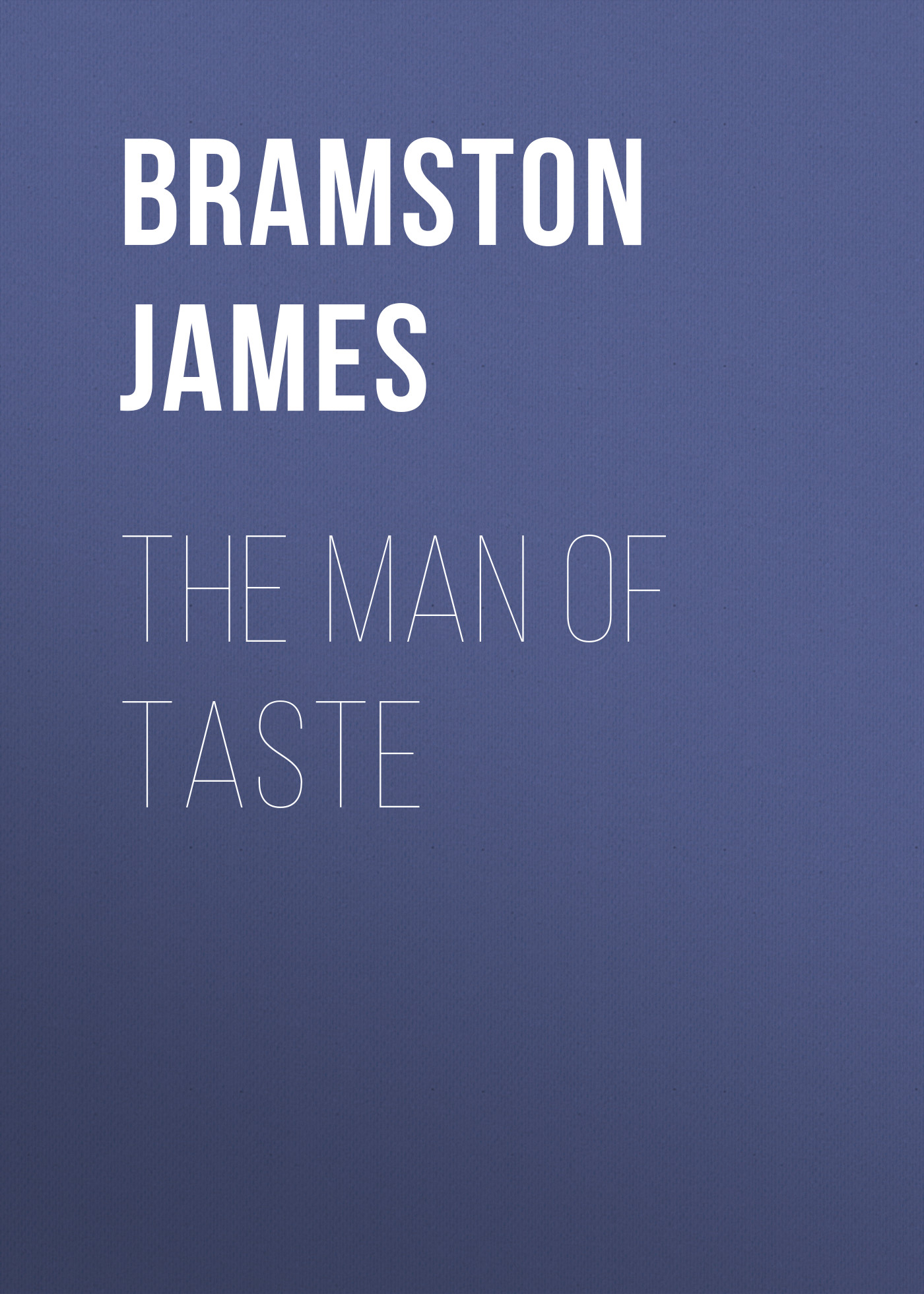 Bramston James The Man of Taste source of taste