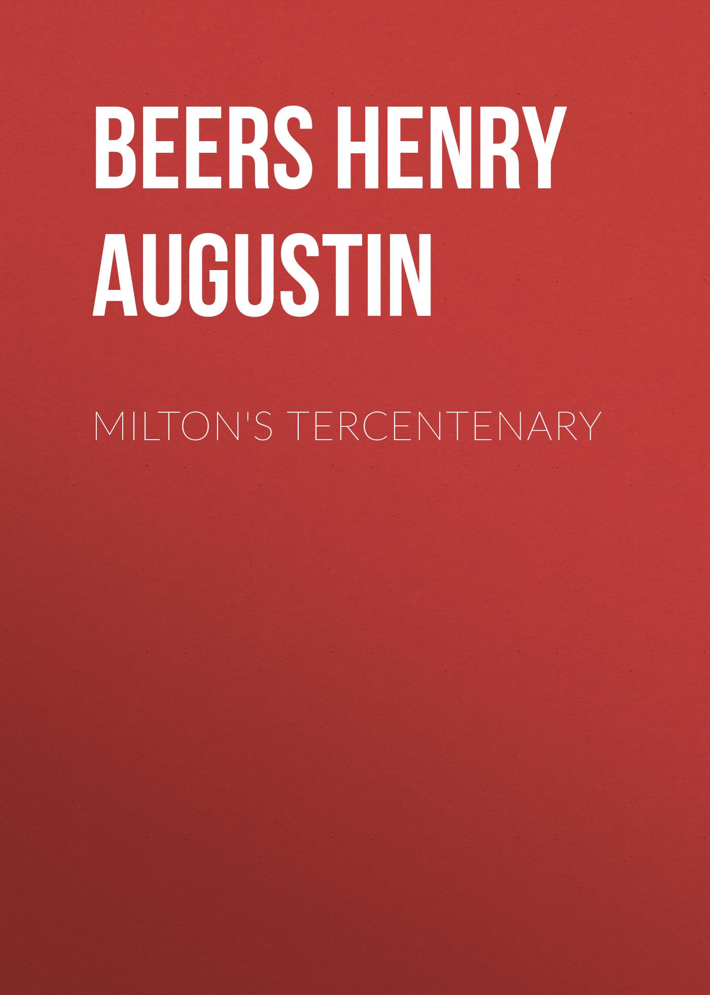 цена Beers Henry Augustin Milton's Tercentenary в интернет-магазинах