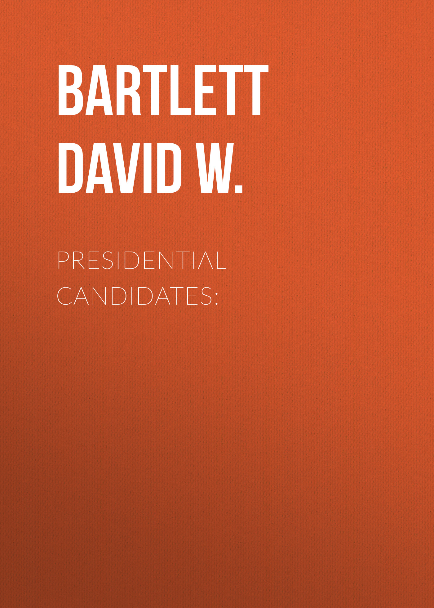 Bartlett David W. Presidential Candidates: