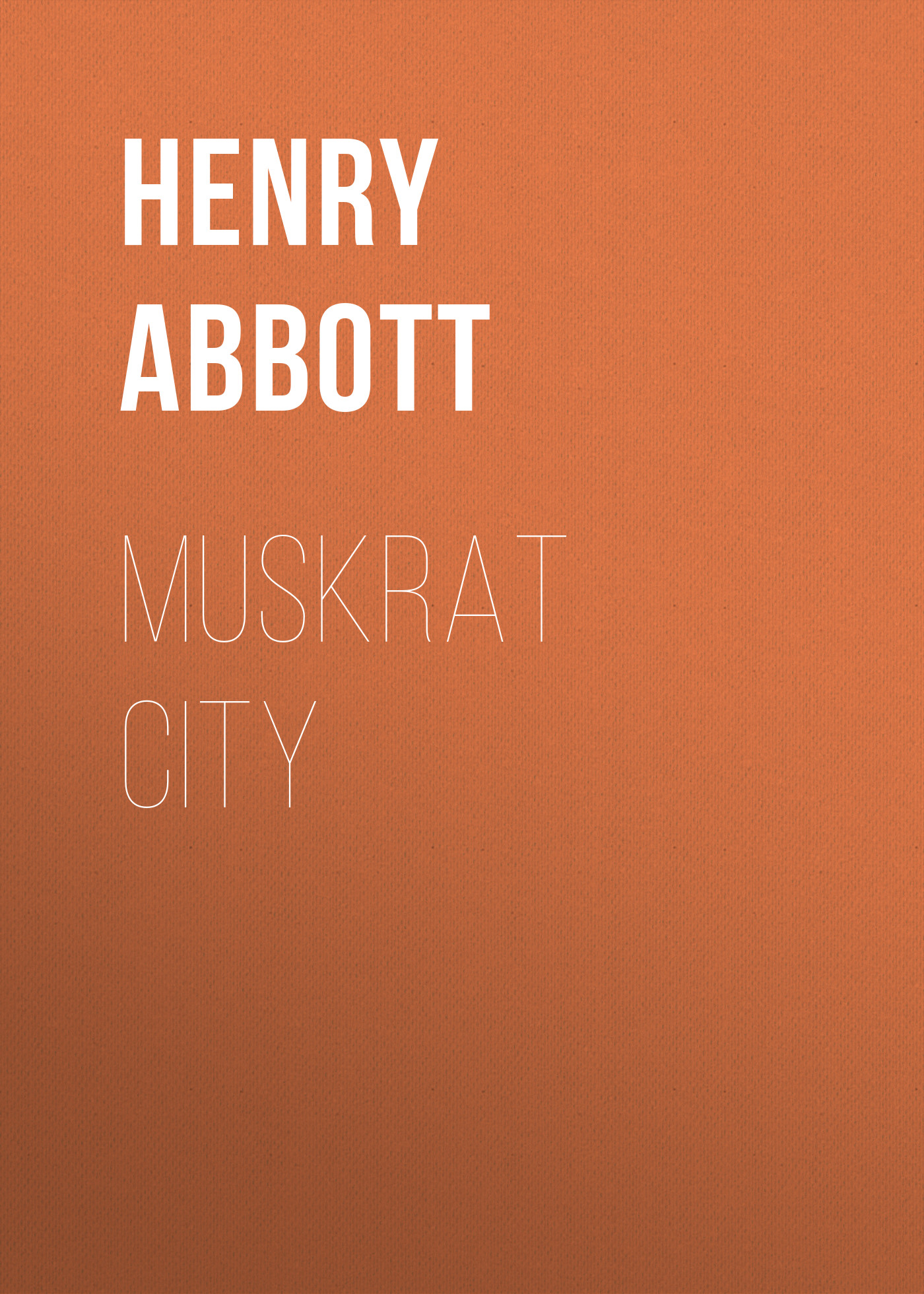 Abbott Henry Muskrat City abbott jacob richard i