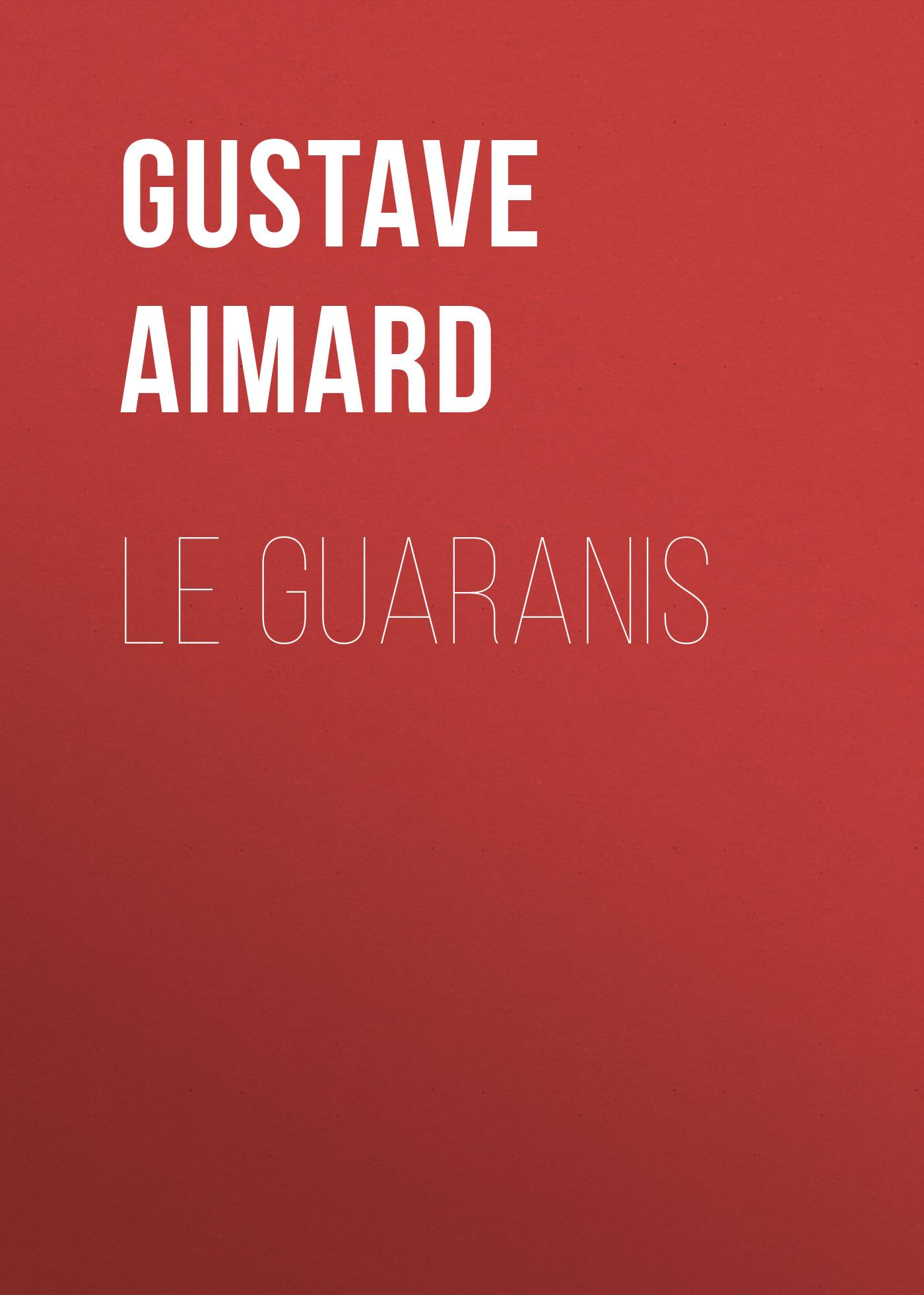 Gustave Aimard Le Guaranis