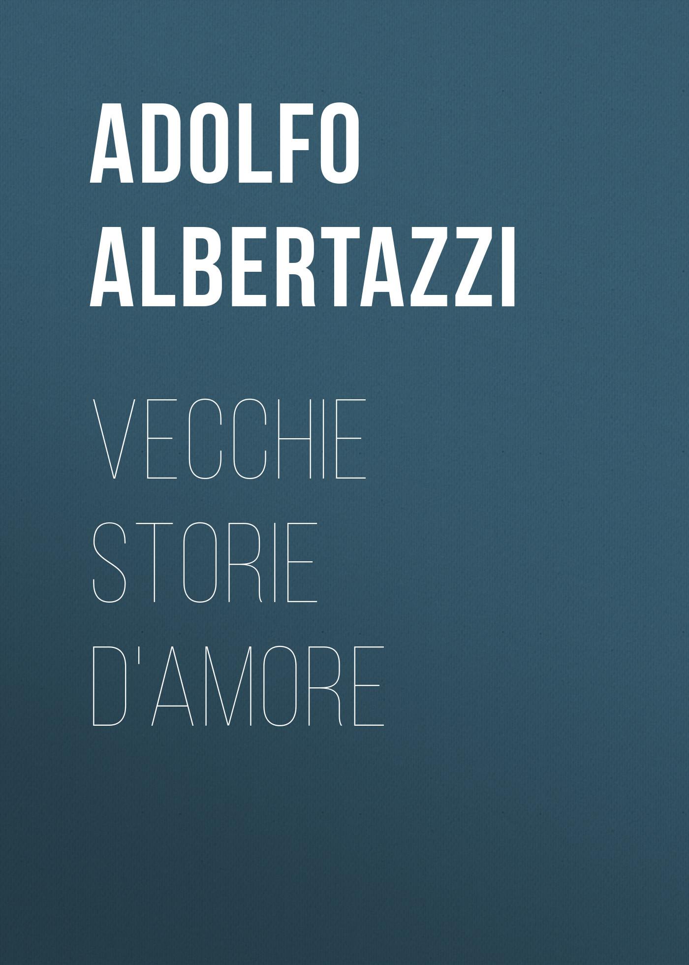 Albertazzi Adolfo Vecchie storie d'amore le storie dipinte