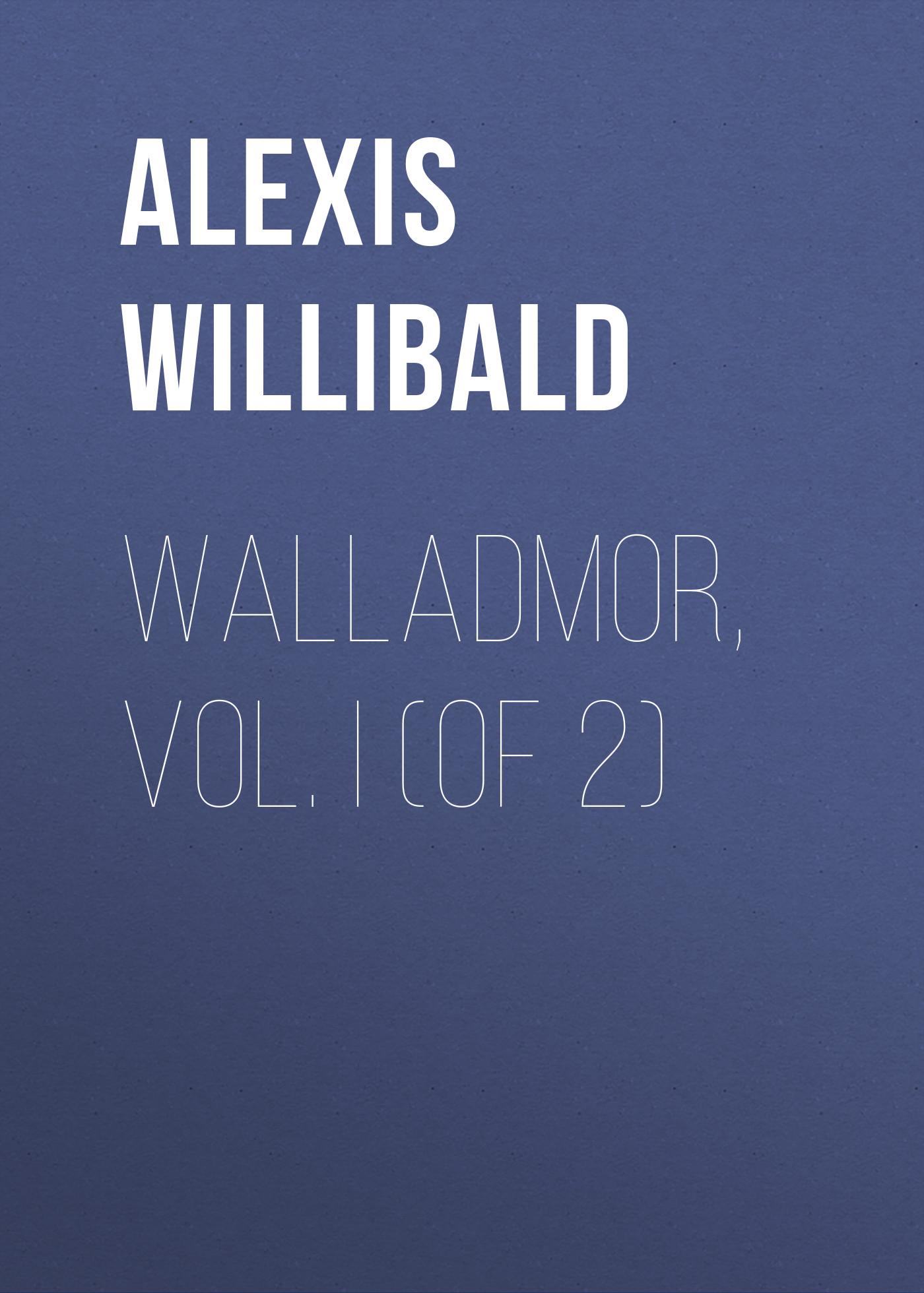 Alexis Willibald Walladmor, Vol. I (of 2) стоимость
