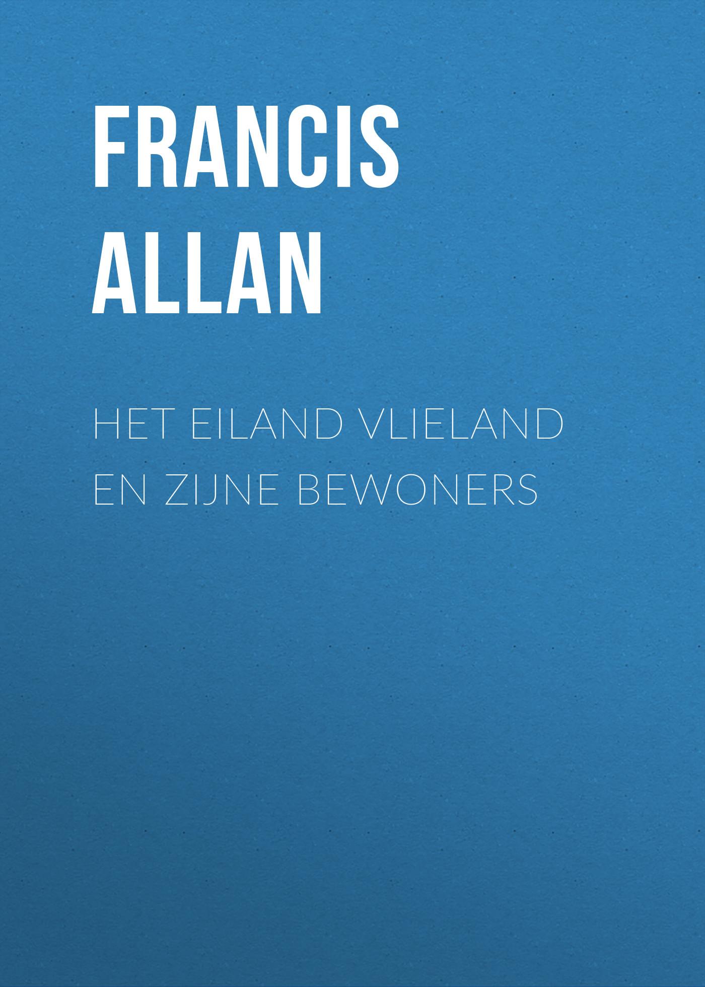 Allan Francis Het Eiland Vlieland en Zijne Bewoners allan francis het eiland vlieland en zijne bewoners