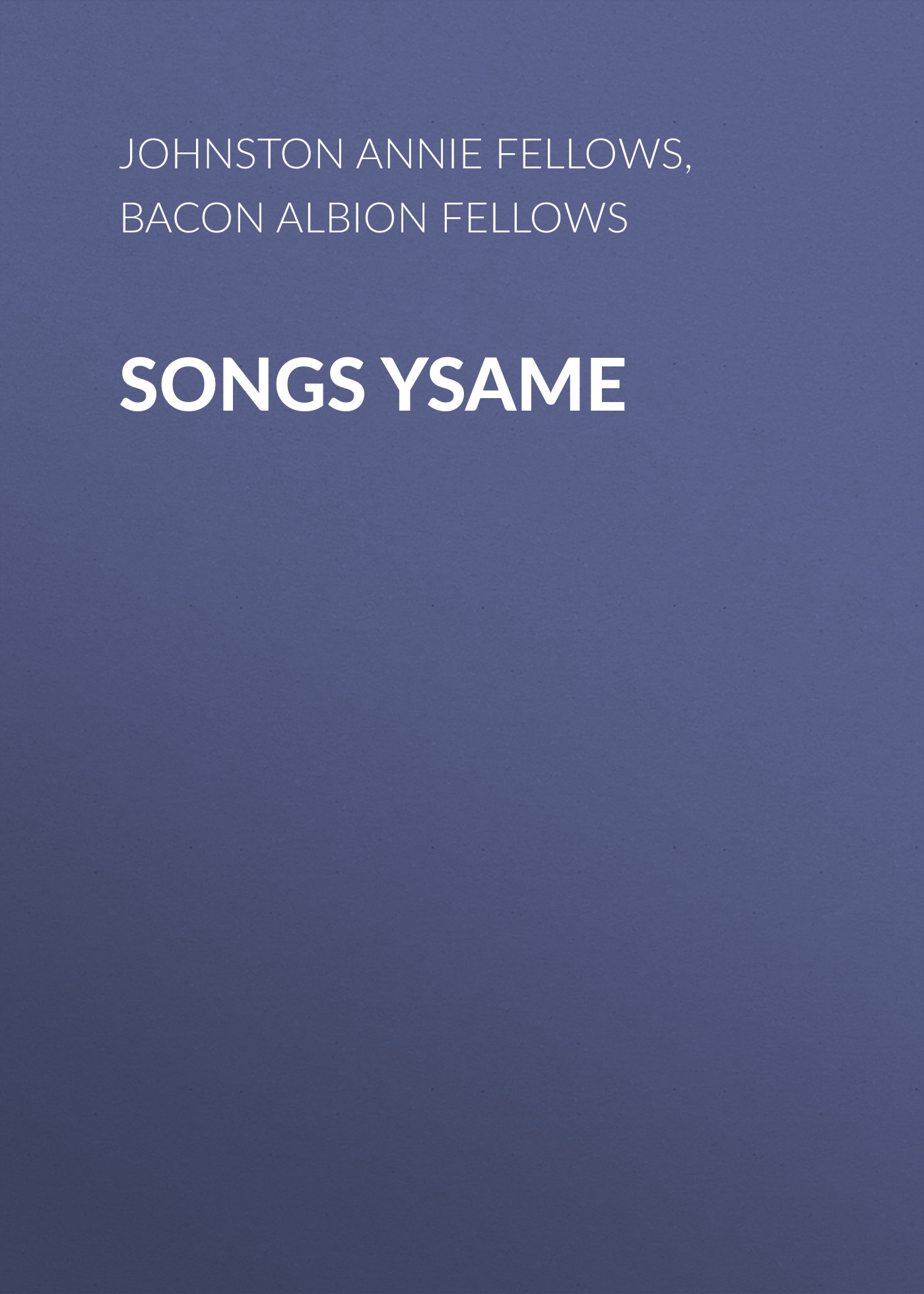 Johnston Annie Fellows Songs Ysame johnston annie fellows keeping tryst a tale of king arthur s time