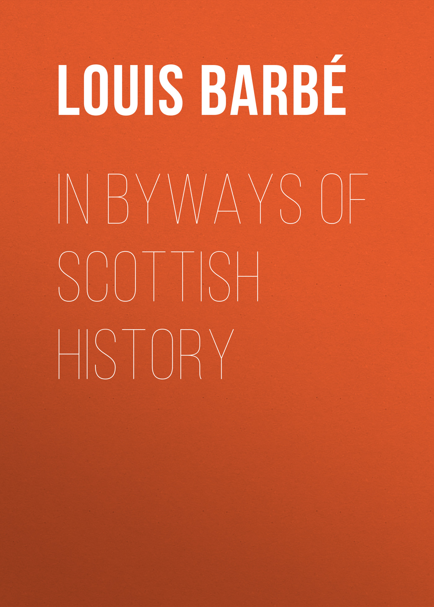 Louis Auguste Barbé In Byways of Scottish History