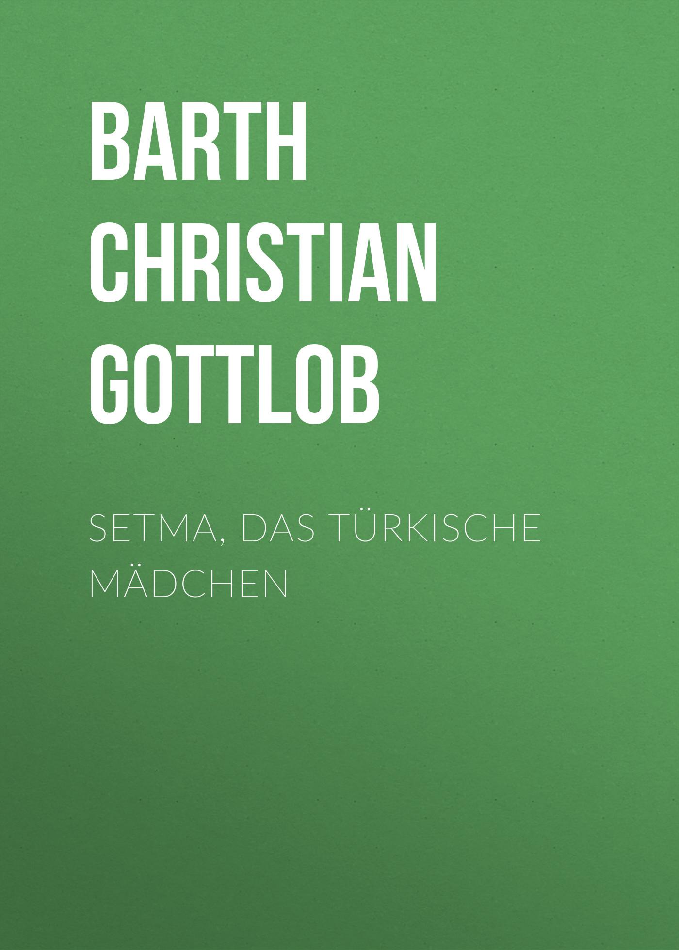 лучшая цена Barth Christian Gottlob Setma, das türkische Mädchen