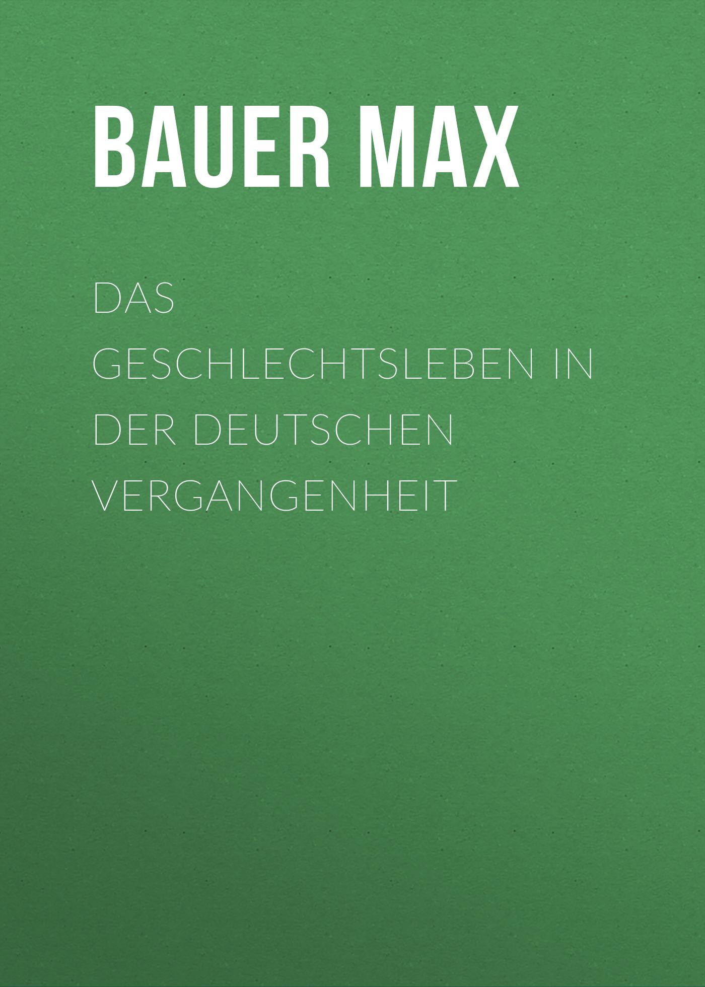 Bauer Max Das Geschlechtsleben in der Deutschen Vergangenheit heinz wetzel damals in drei deutschen ländern