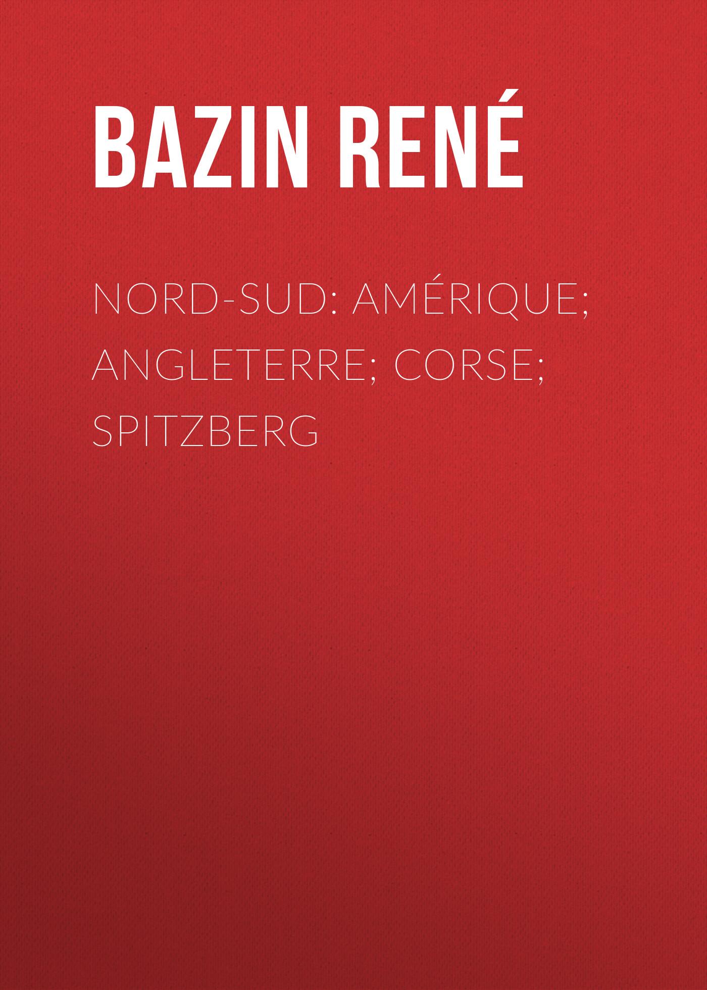 Bazin René Nord-Sud: Amérique; Angleterre; Corse; Spitzberg bazin rené the children of alsace les oberlés