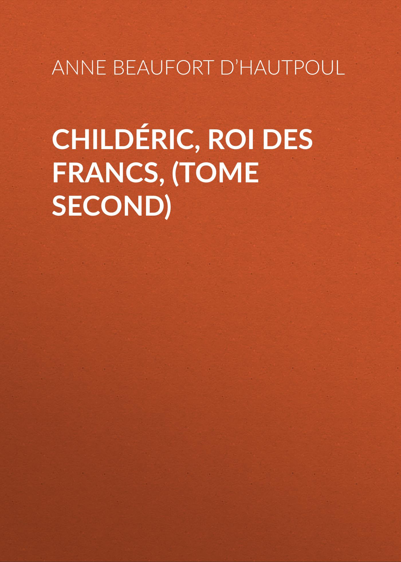 где купить Comtesse de Beaufort d'Hautpoul Anne Marie Childéric, Roi des Francs, (tome second) по лучшей цене