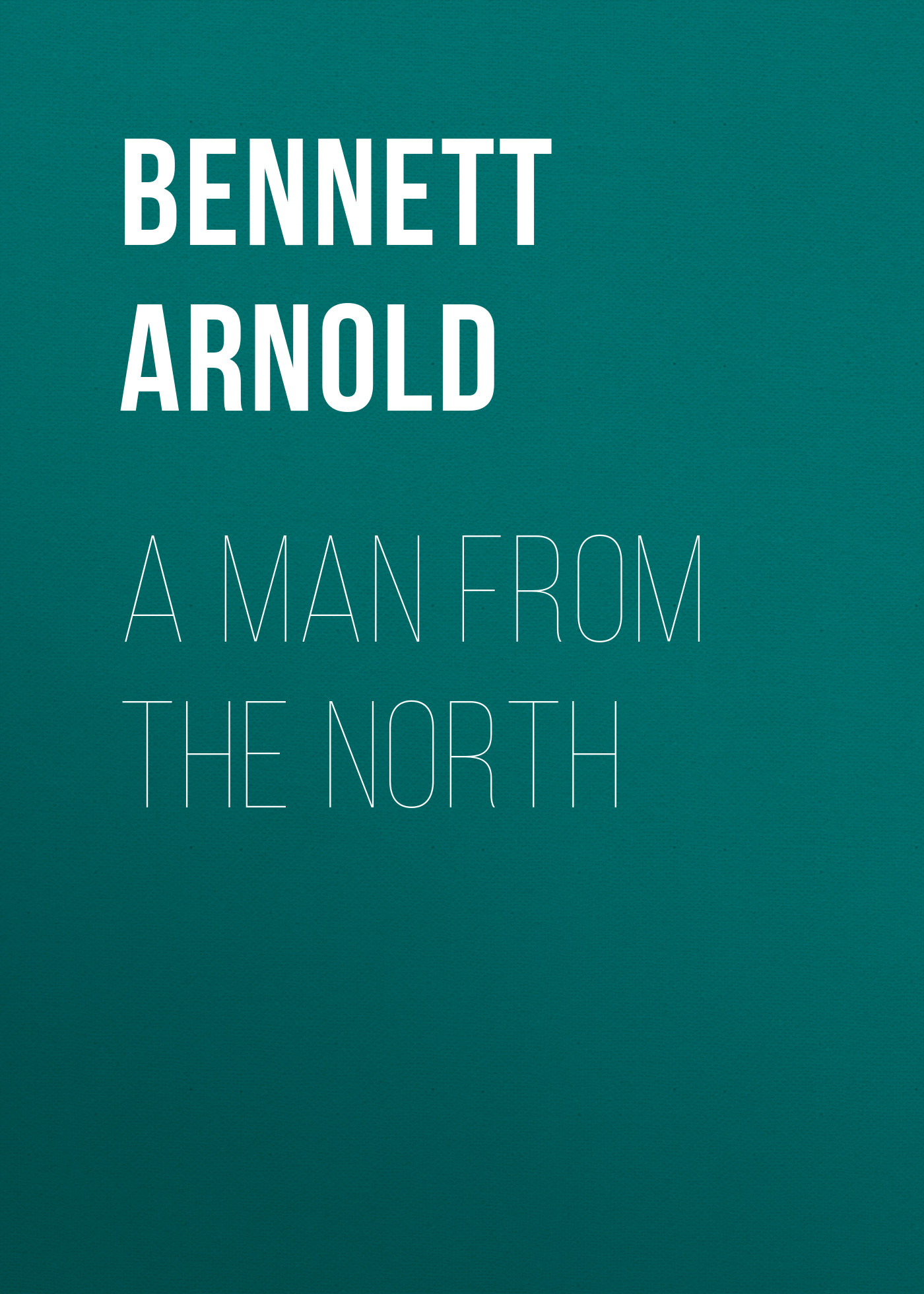 Bennett Arnold A Man from the North kummer frederic arnold the ivory snuff box