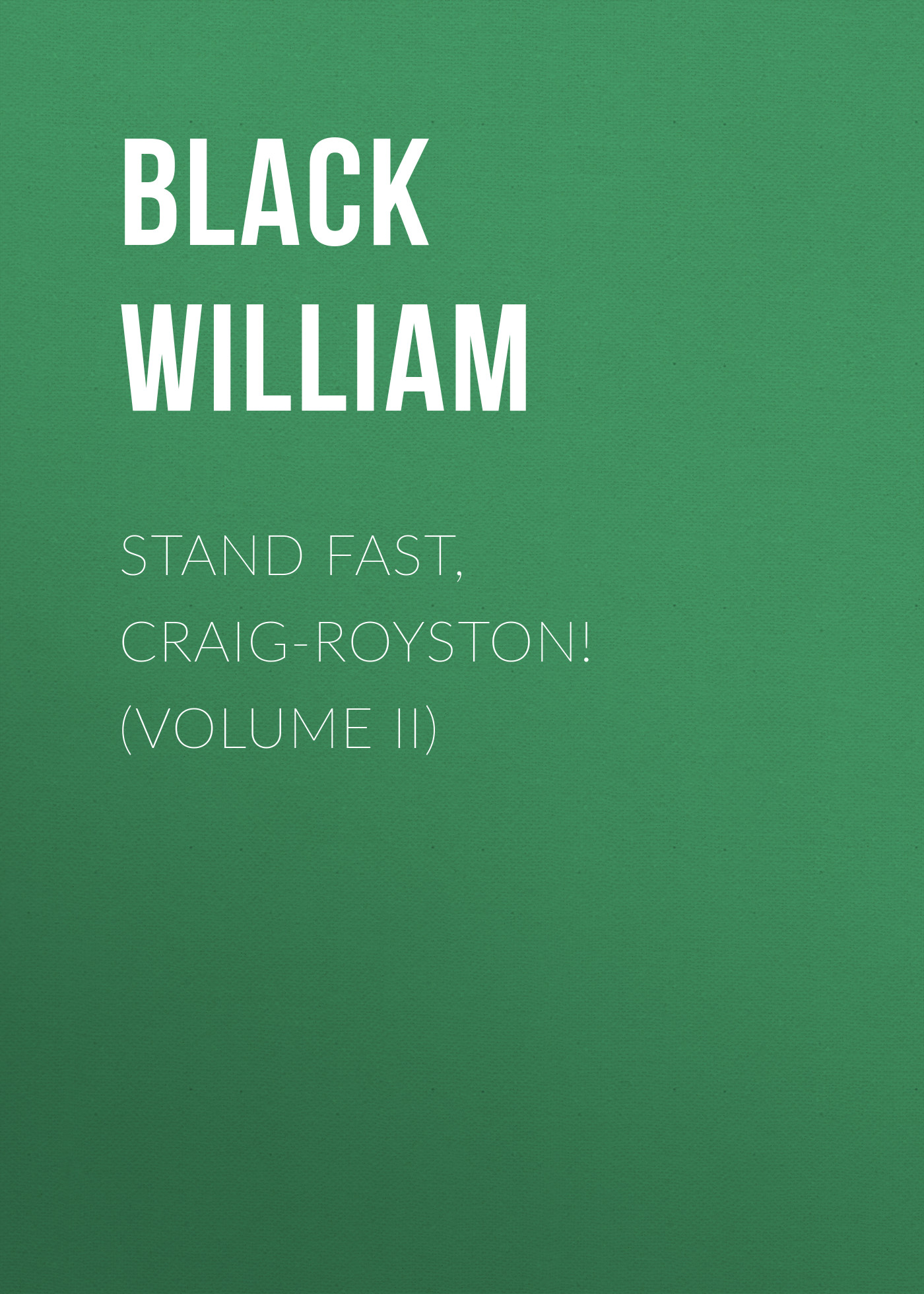 Black William Stand Fast, Craig-Royston! (Volume II)