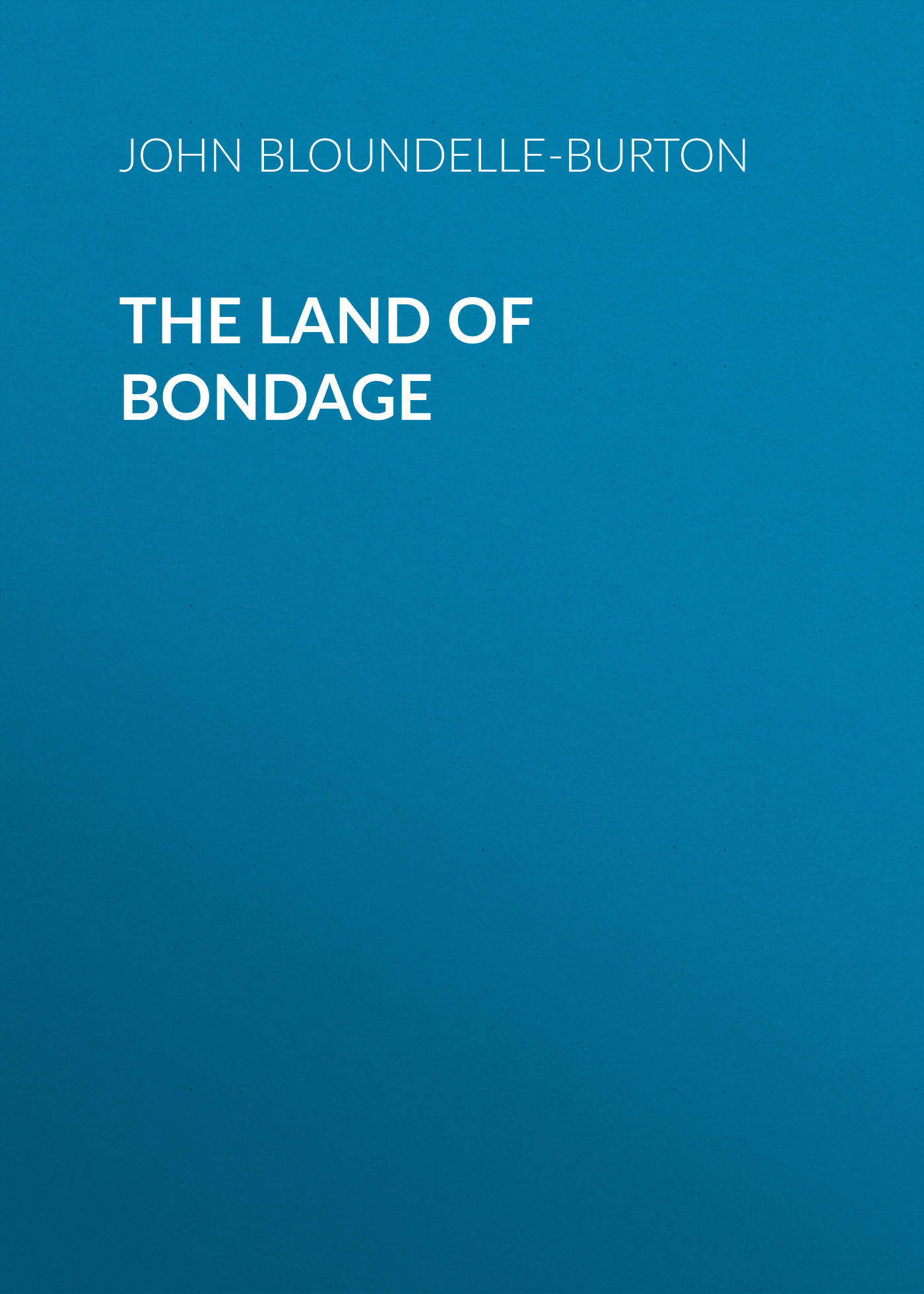 John Bloundelle-Burton The Land of Bondage his promised land – the autobiography of john p parker former slave