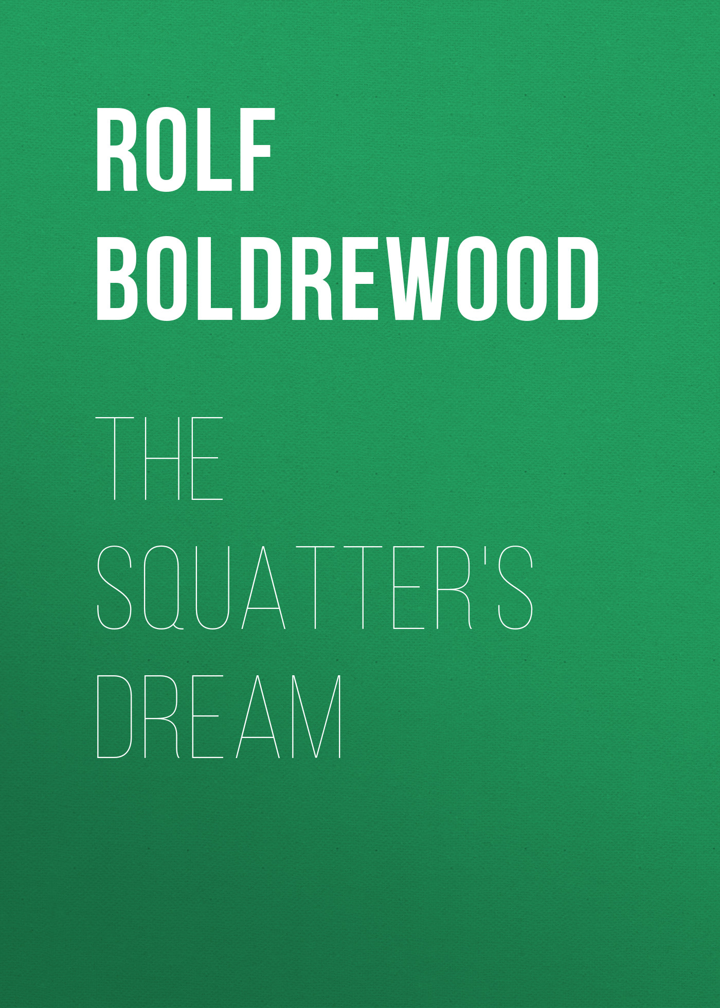 Rolf Boldrewood The Squatter's Dream rolf boldrewood the crooked stick or pollie s probation