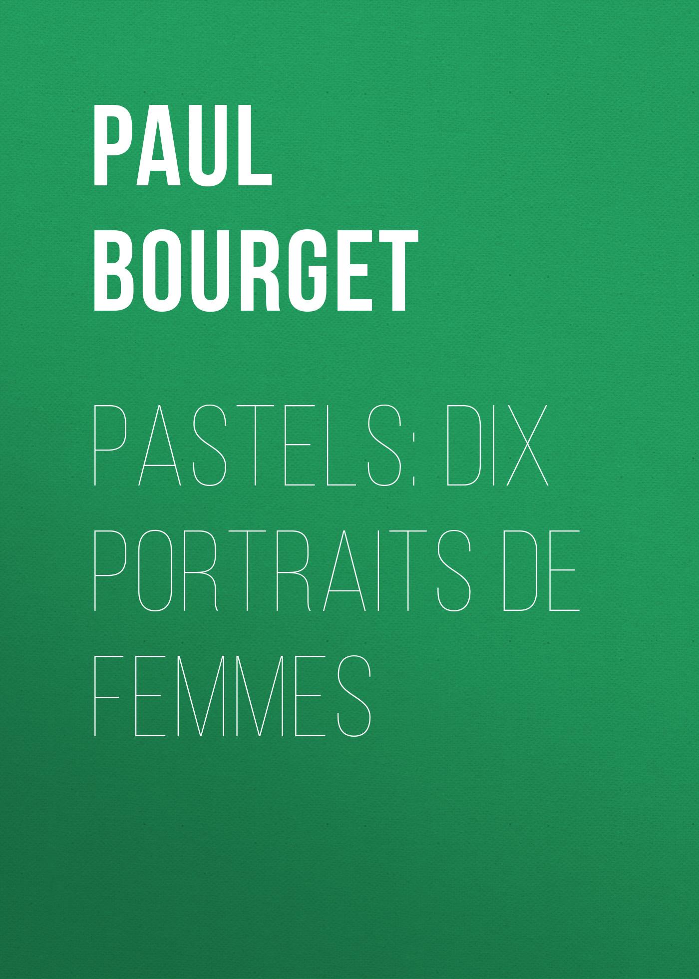 Поль Бурже Pastels: dix portraits de femmes klaus h carl portraits de vierges