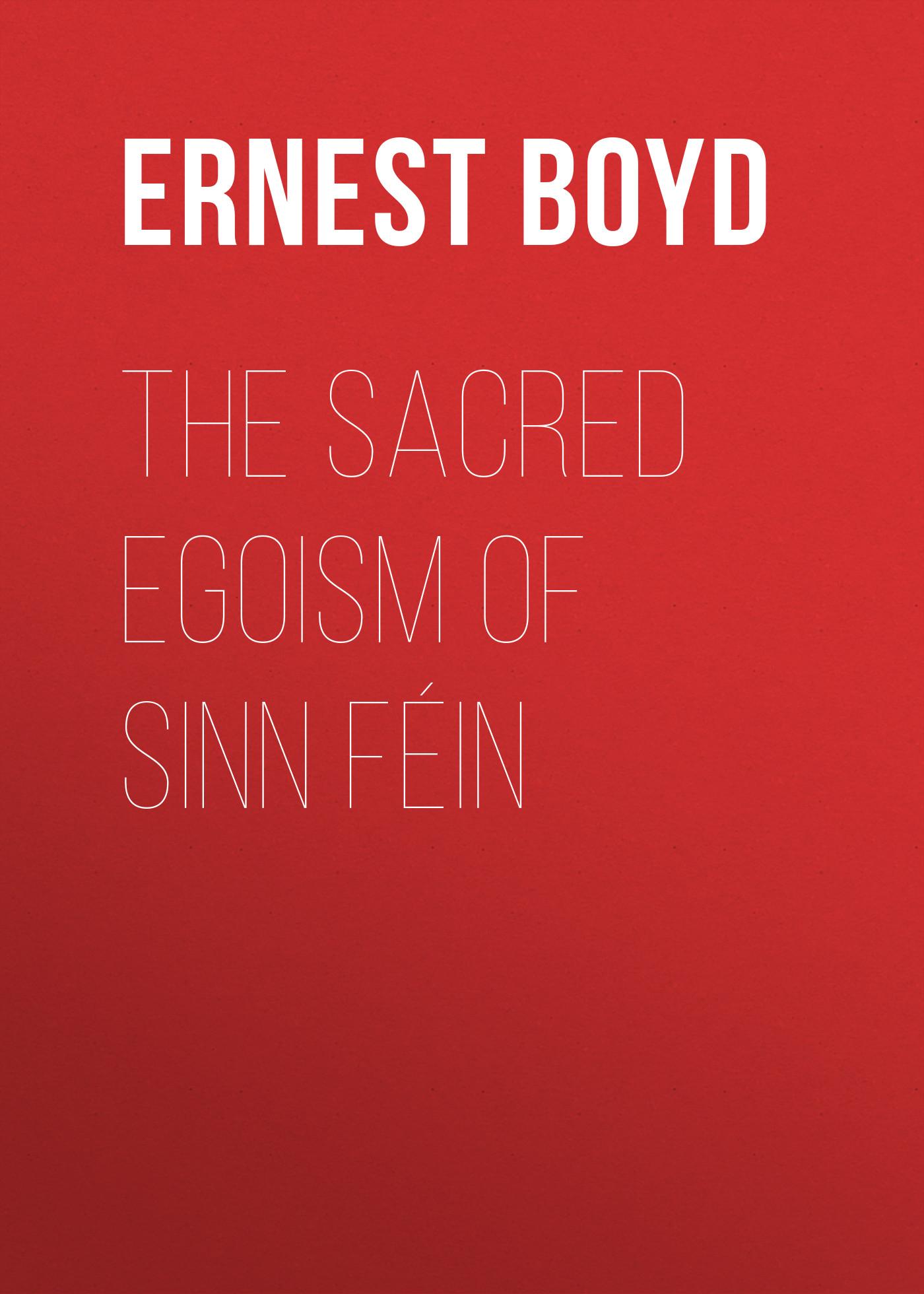 Boyd Ernest Augustus The Sacred Egoism of Sinn Féin brookmyre c the sacred art of stealing isbn 0349114900