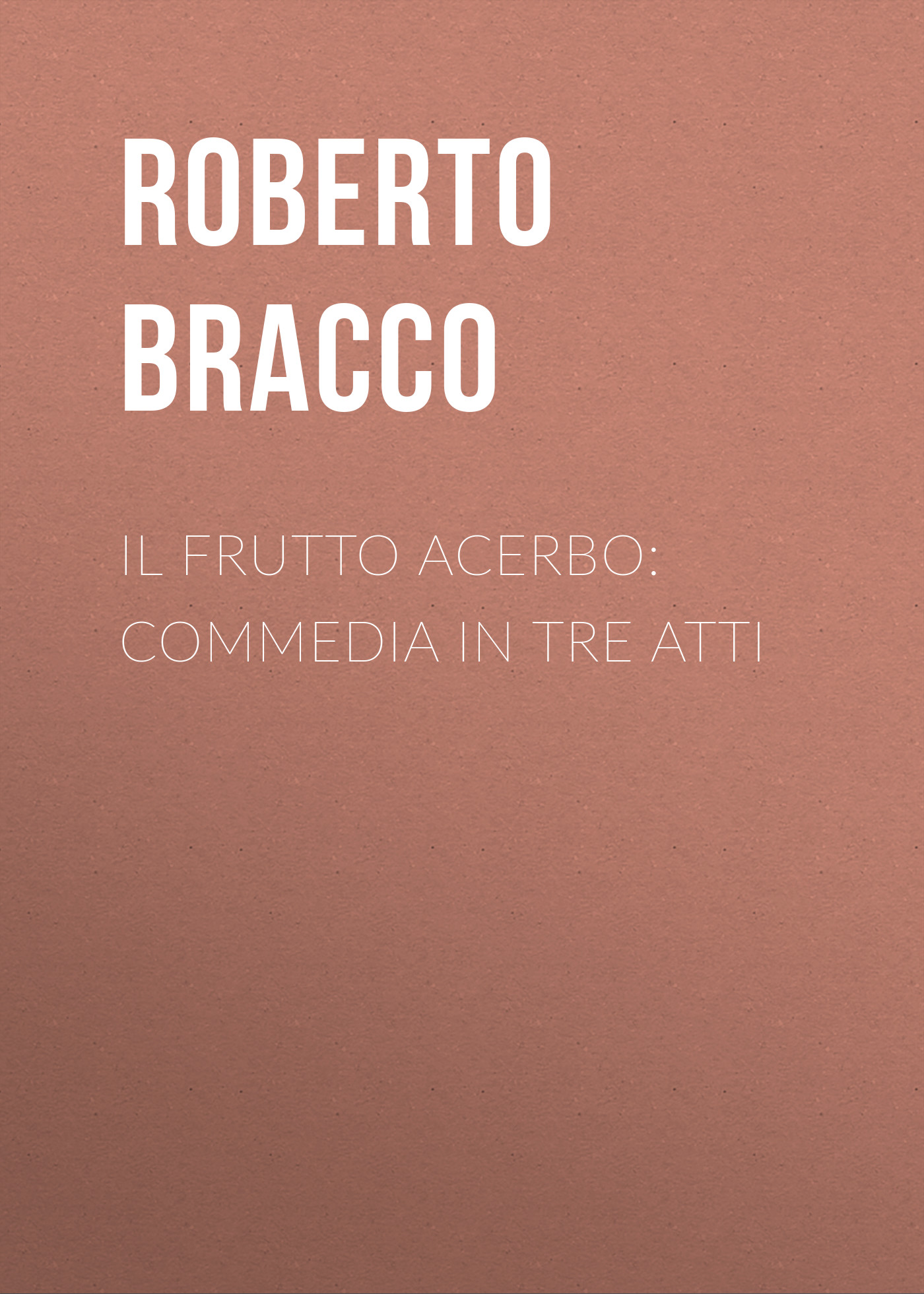 Bracco Roberto Il frutto acerbo: Commedia in tre atti bracco roberto nellina dramma in tre atti
