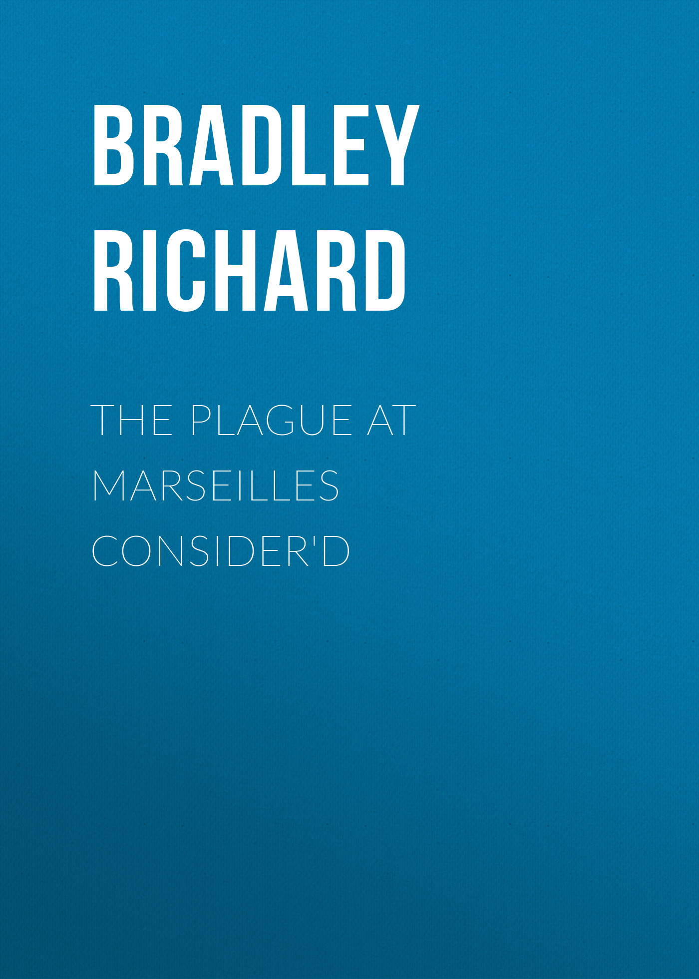 Bradley Richard The Plague at Marseilles Consider'd richard grayson lunch at junior s