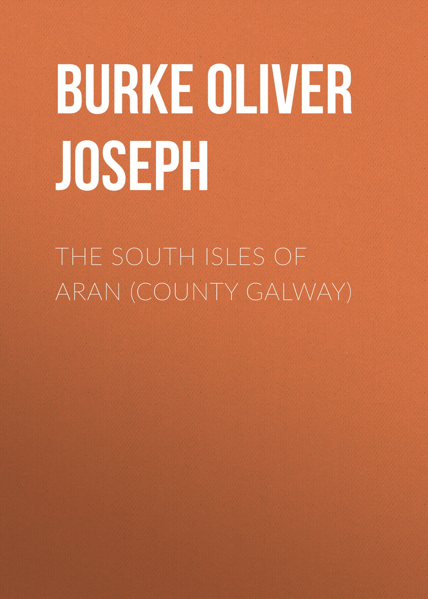 Burke Oliver Joseph The South Isles of Aran (County Galway) the british isles cd