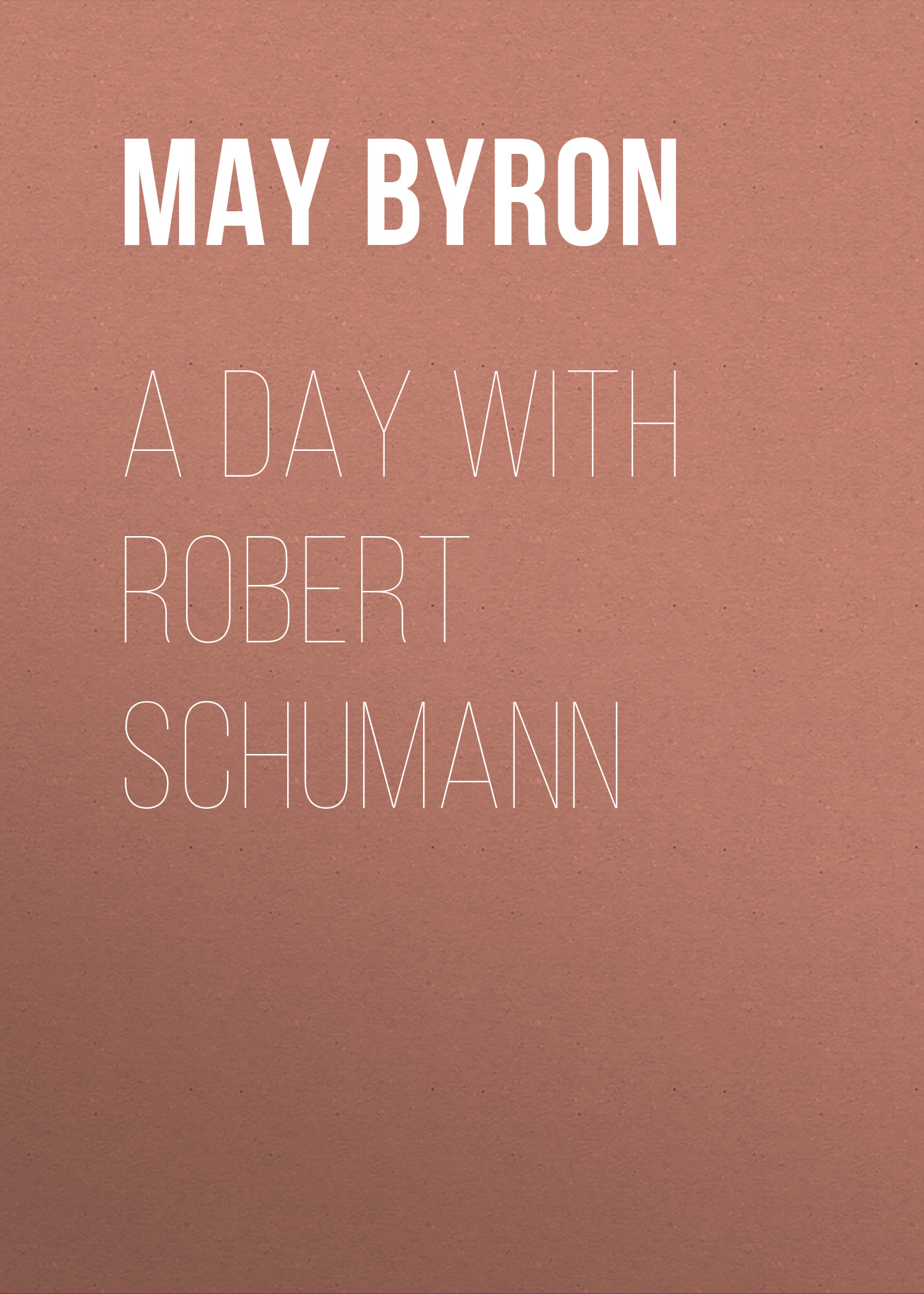 лучшая цена Byron May Clarissa Gillington A Day with Robert Schumann
