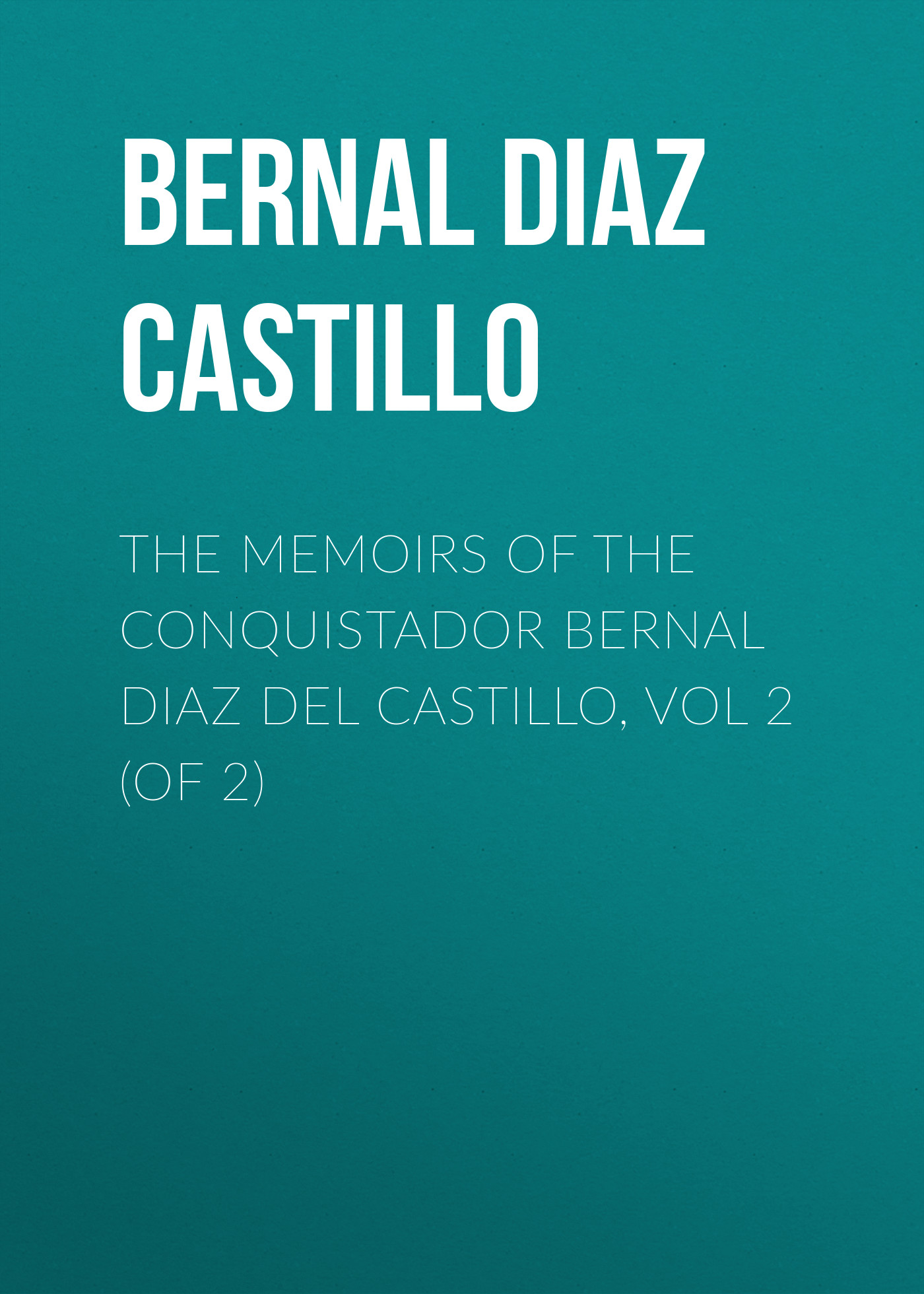 Bernal Diaz del Castillo The Memoirs of the Conquistador Bernal Diaz del Castillo, Vol 2 (of 2) цена и фото