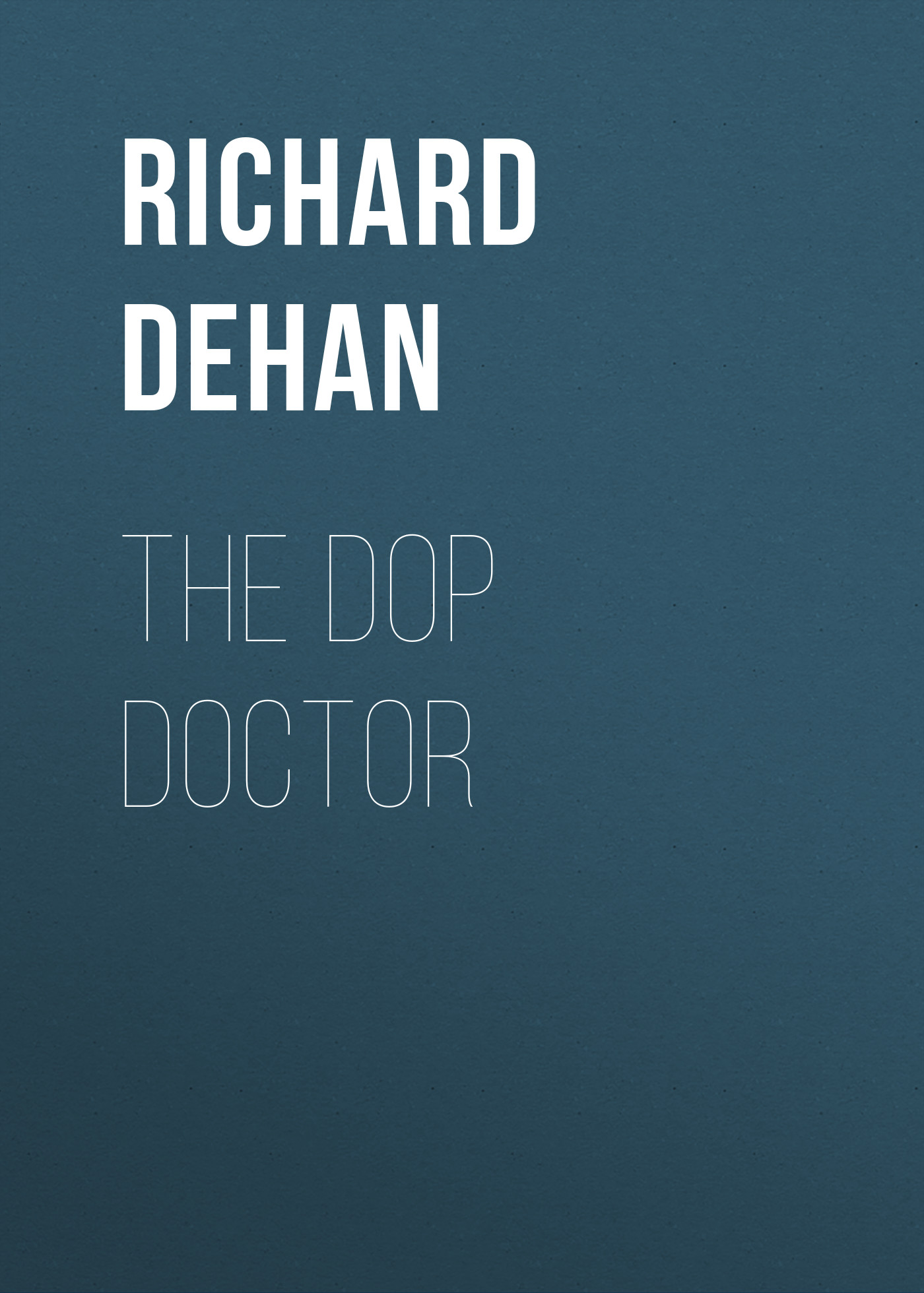 цены Richard Dehan The Dop Doctor