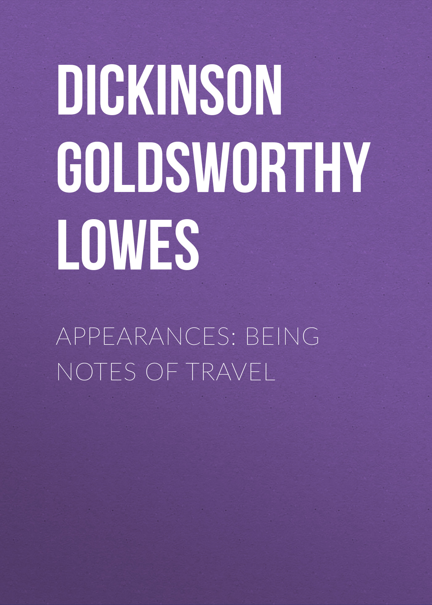 Dickinson Goldsworthy Lowes Appearances: Being Notes of Travel цена