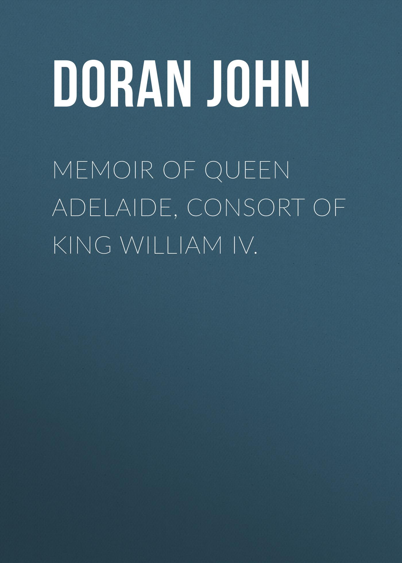 Doran John Memoir of Queen Adelaide, Consort of King William IV. king john
