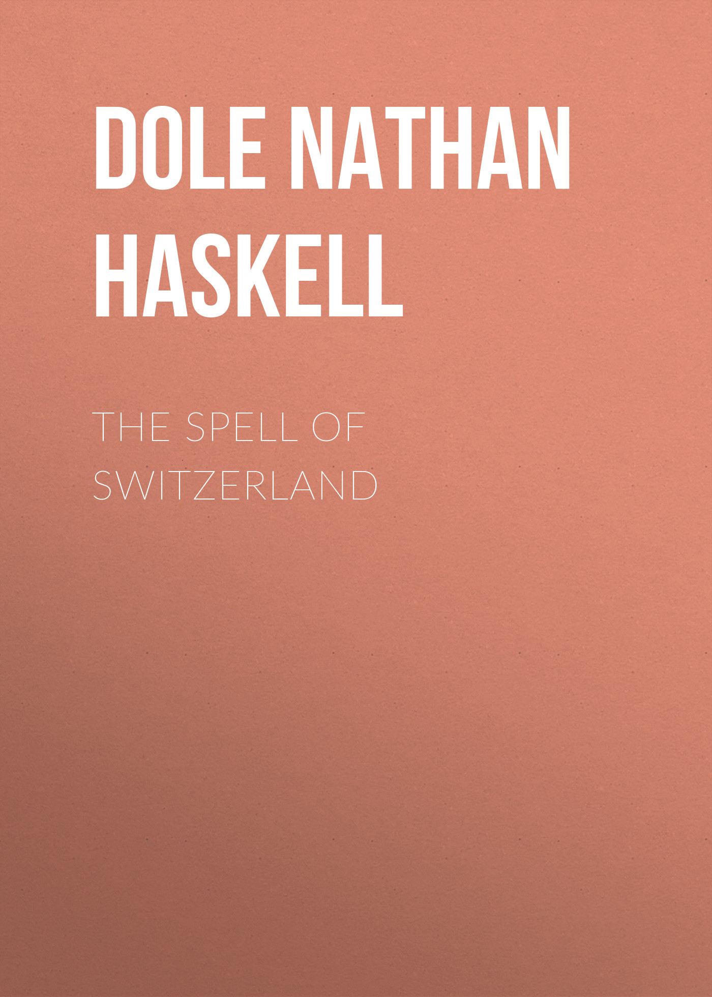 Dole Nathan Haskell The Spell of Switzerland switzerland belgium