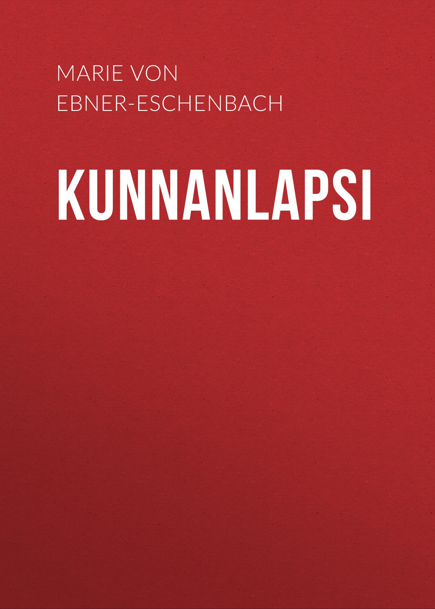 Marie von Ebner-Eschenbach Kunnanlapsi все цены