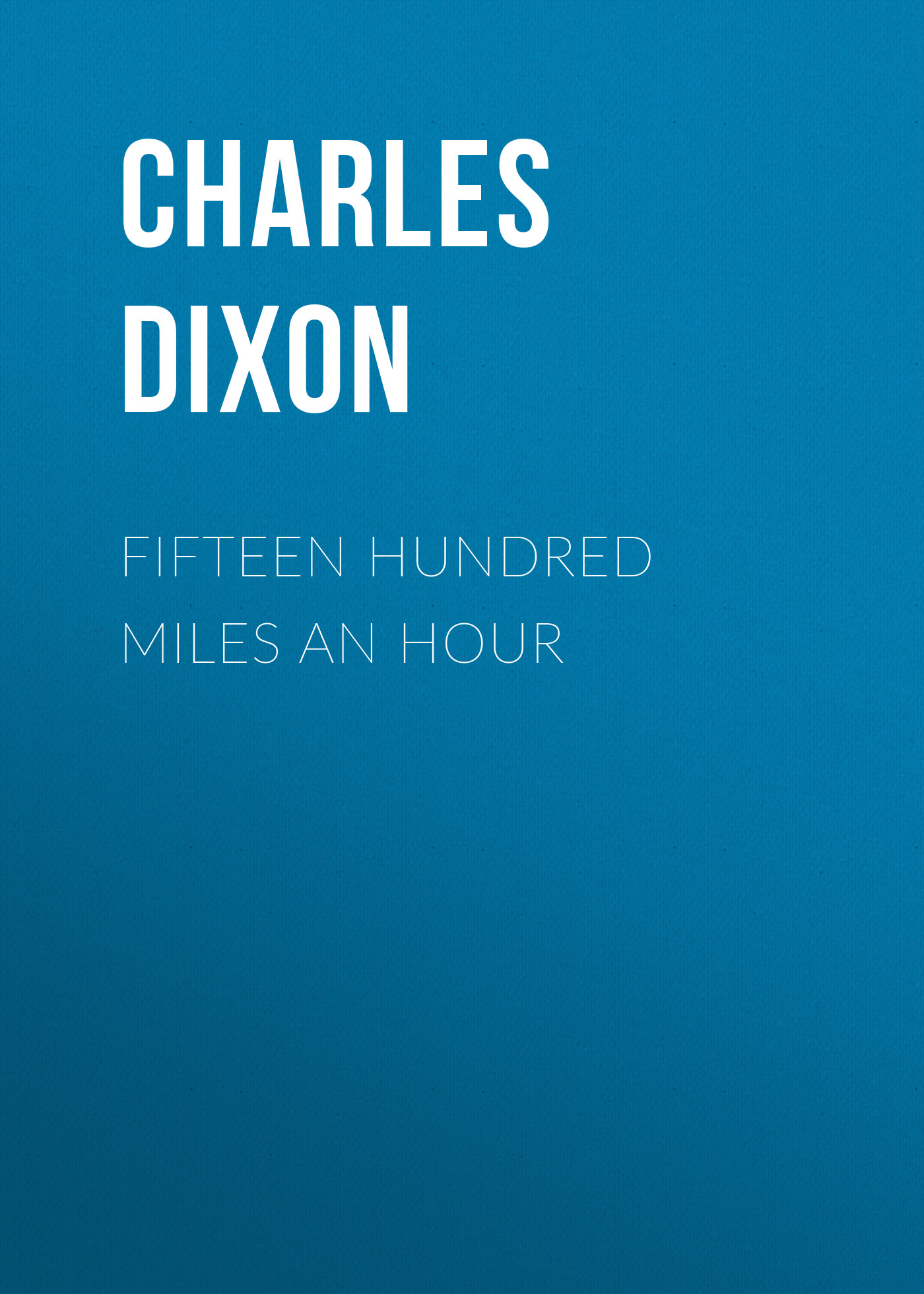 Charles Dixon Fifteen Hundred Miles An Hour charles dixon among the birds in northern shires