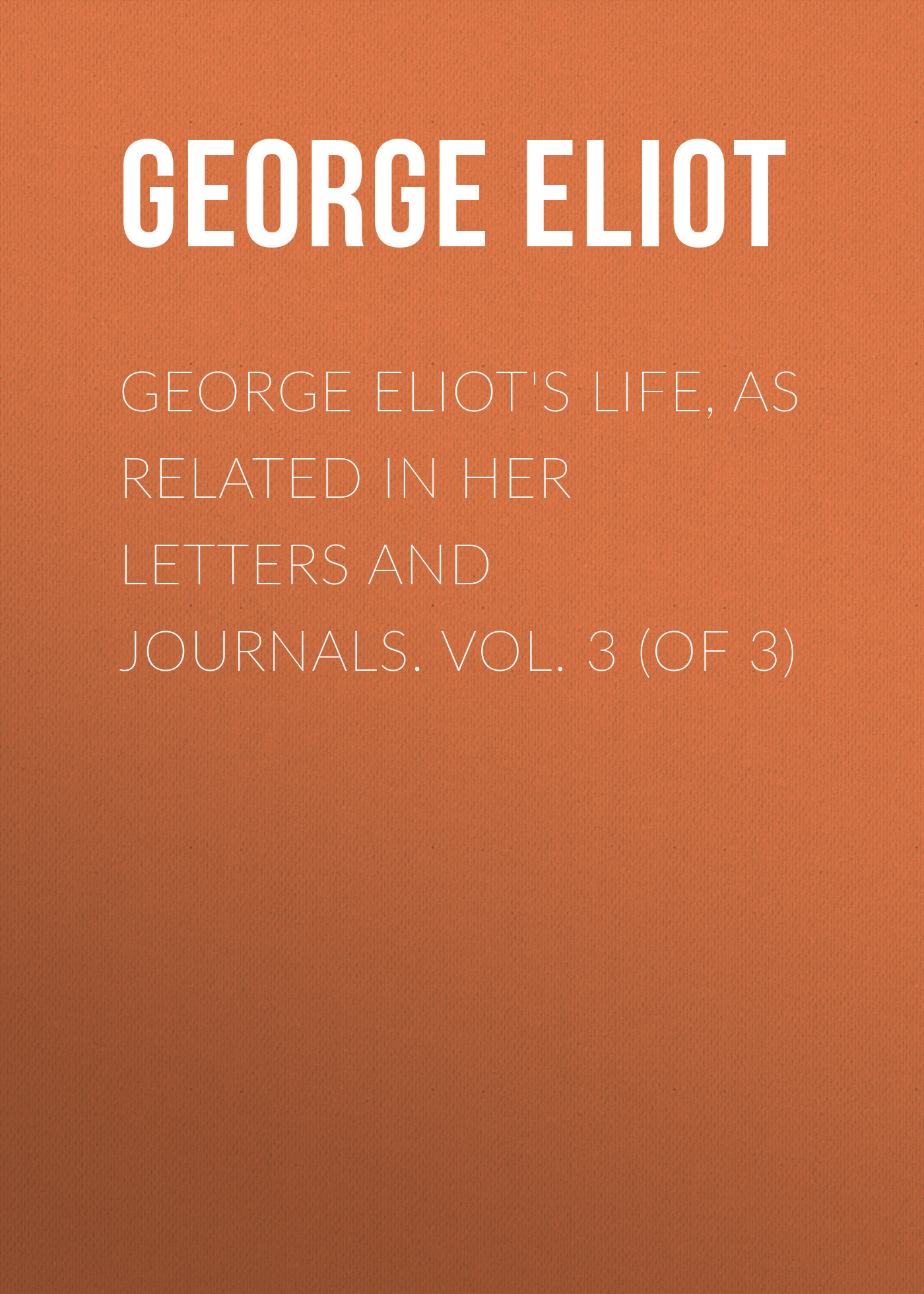 Джордж Элиот George Eliot's Life, as Related in Her Letters and Journals. Vol. 3 (of 3) джордж элиот brother jacob