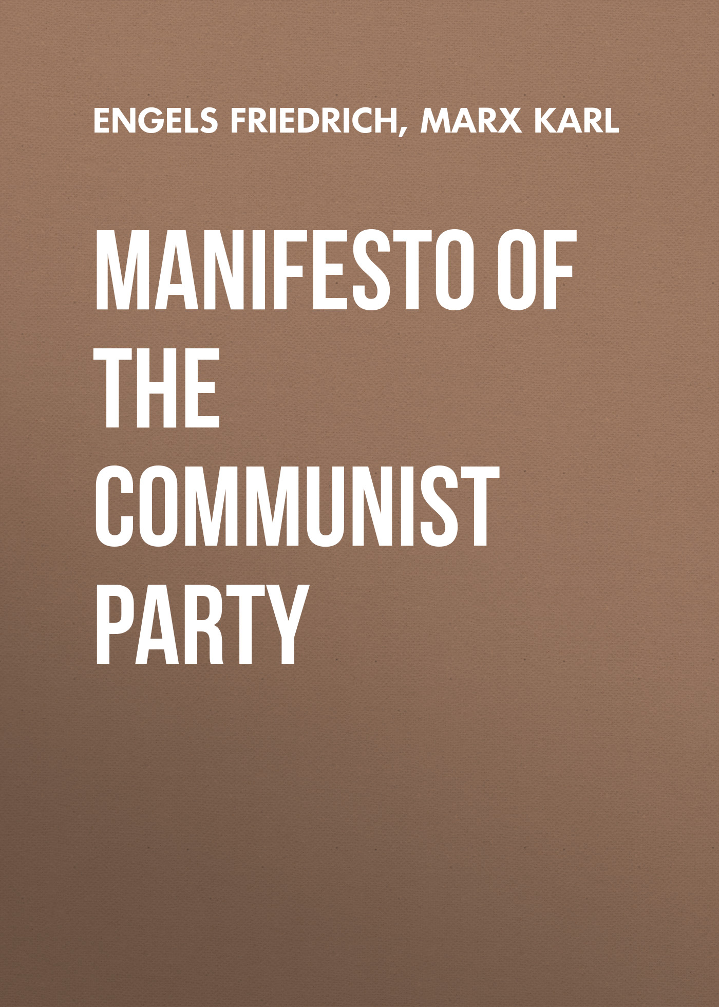 Engels Friedrich Manifesto of the Communist Party engels friedrich feuerbach the roots of the socialist philosophy