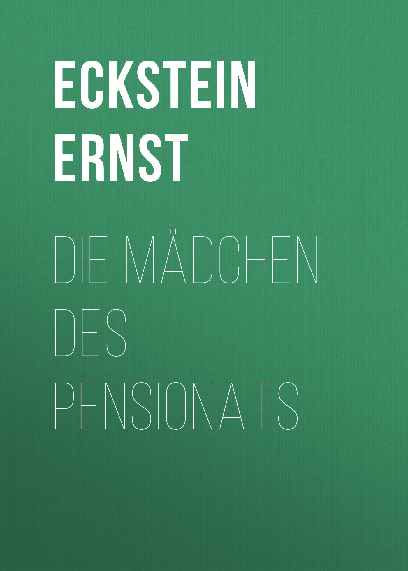 Eckstein Ernst Die Mädchen des Pensionats eckstein ernst die mädchen des pensionats page 2 page 2 page 8 page 7