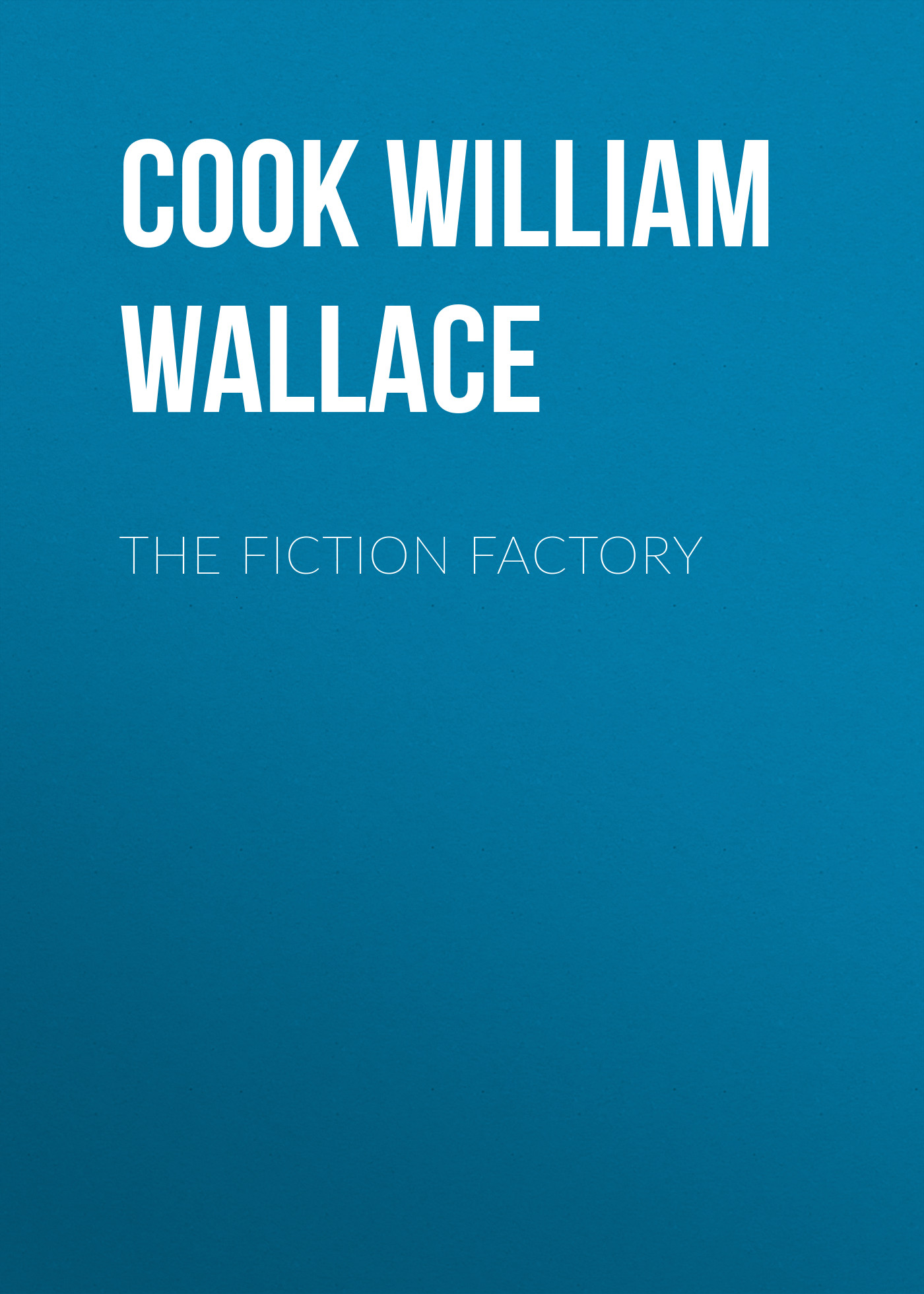 Cook William Wallace The Fiction Factory wallace