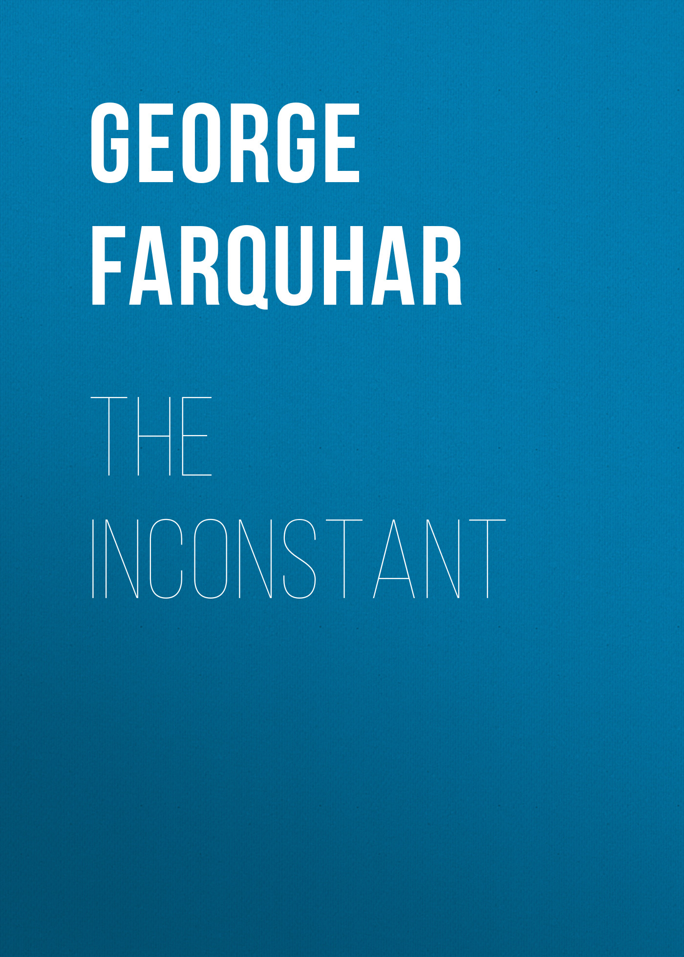 George Farquhar The Inconstant george farquhar the recruiting officer