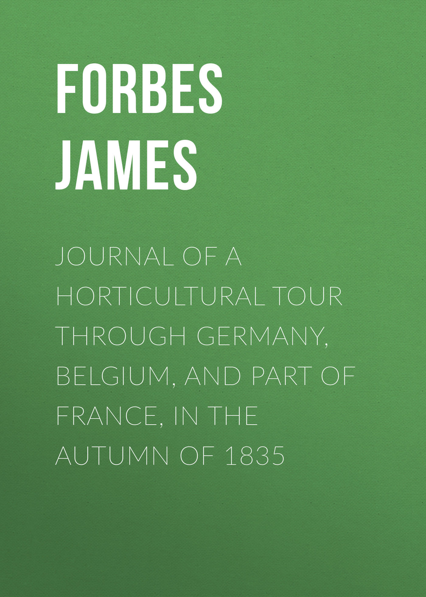 лучшая цена Forbes James Journal of a Horticultural Tour through Germany, Belgium, and part of France, in the Autumn of 1835