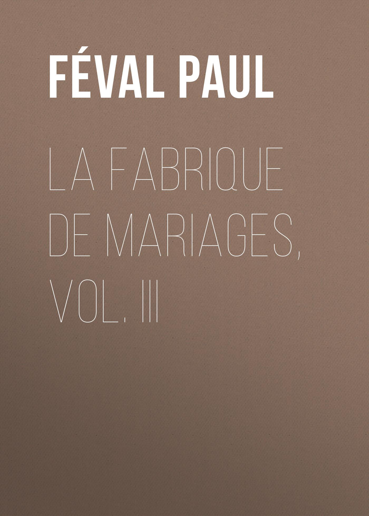 Féval Paul La fabrique de mariages, Vol. III mauro palumbo tabula risa vol iii