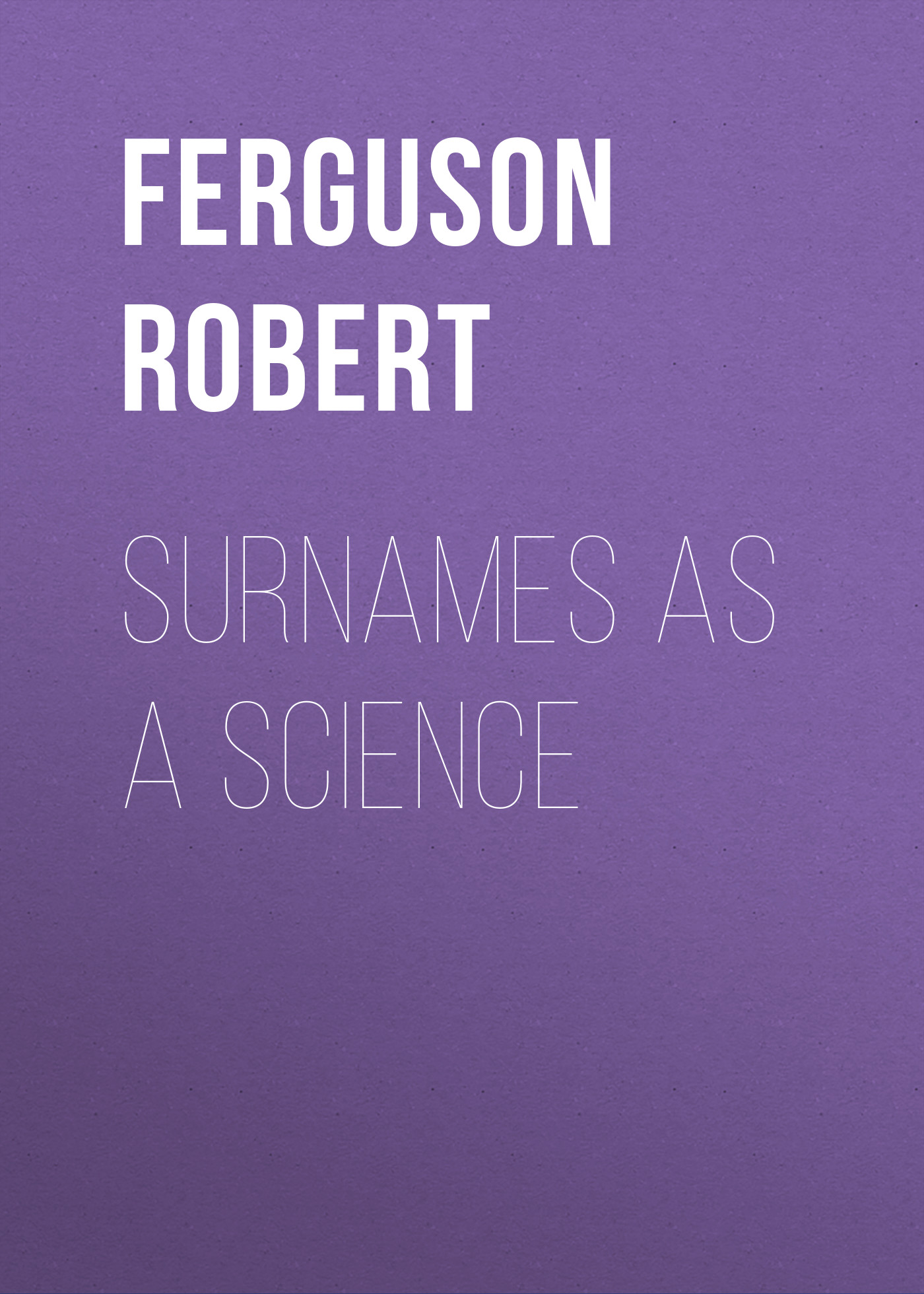 Ferguson Robert Surnames as a Science wixom robert l chromatography a science of discovery