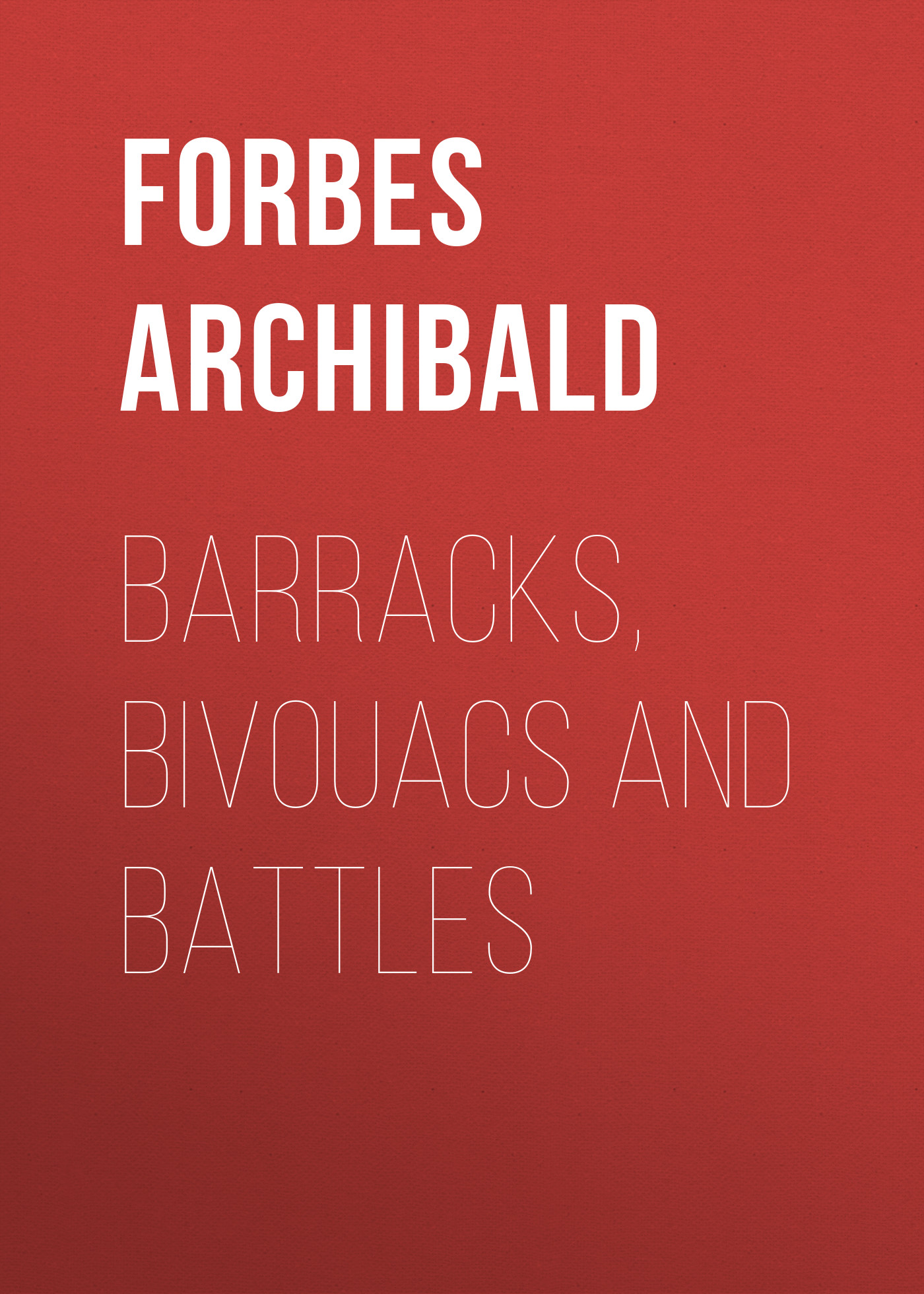 Forbes Archibald Barracks, Bivouacs and Battles