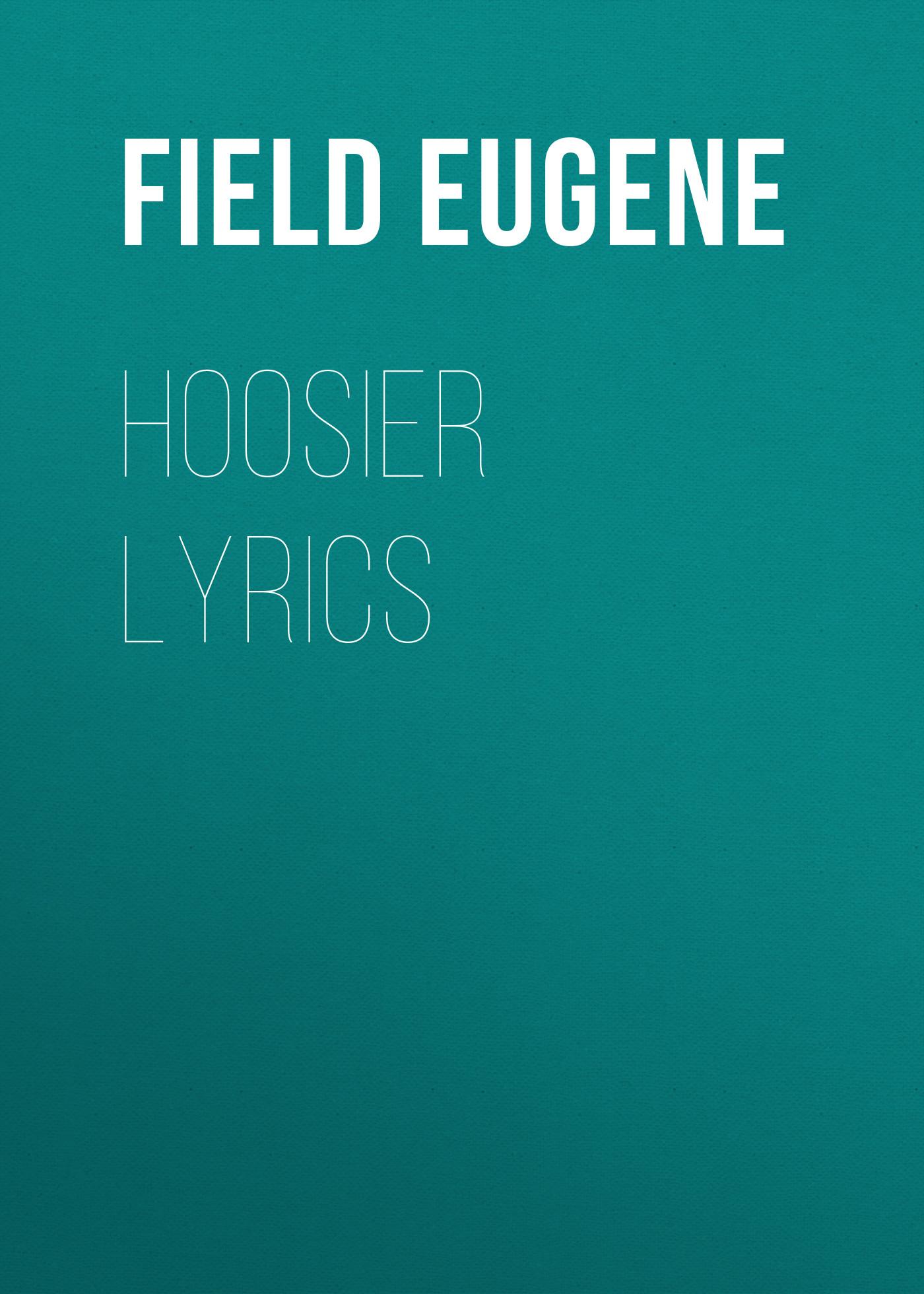 Field Eugene Hoosier Lyrics lyrics volume 1