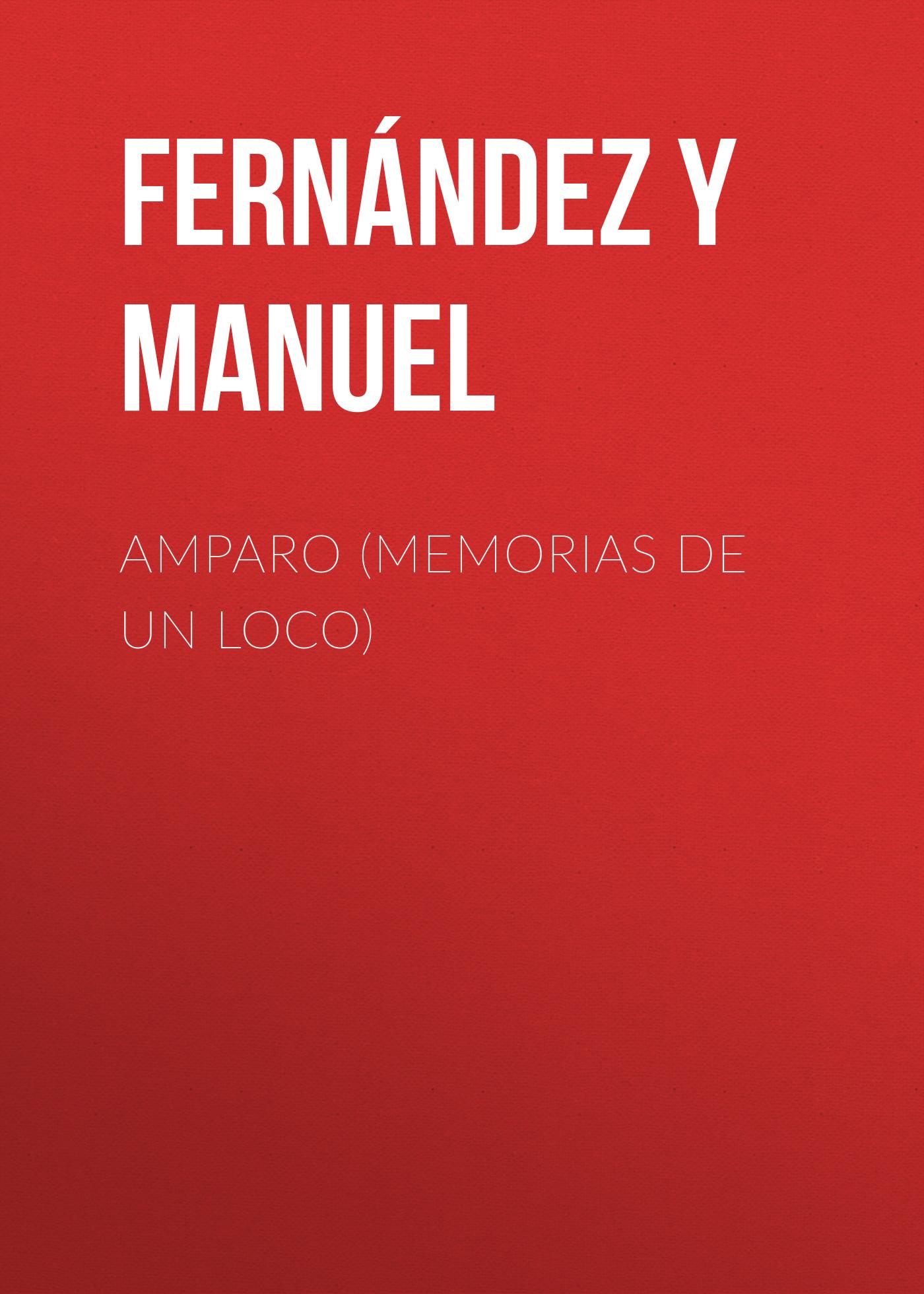 Fernández y González Manuel Amparo (Memorias de un loco) alejandro fernández torrelavega