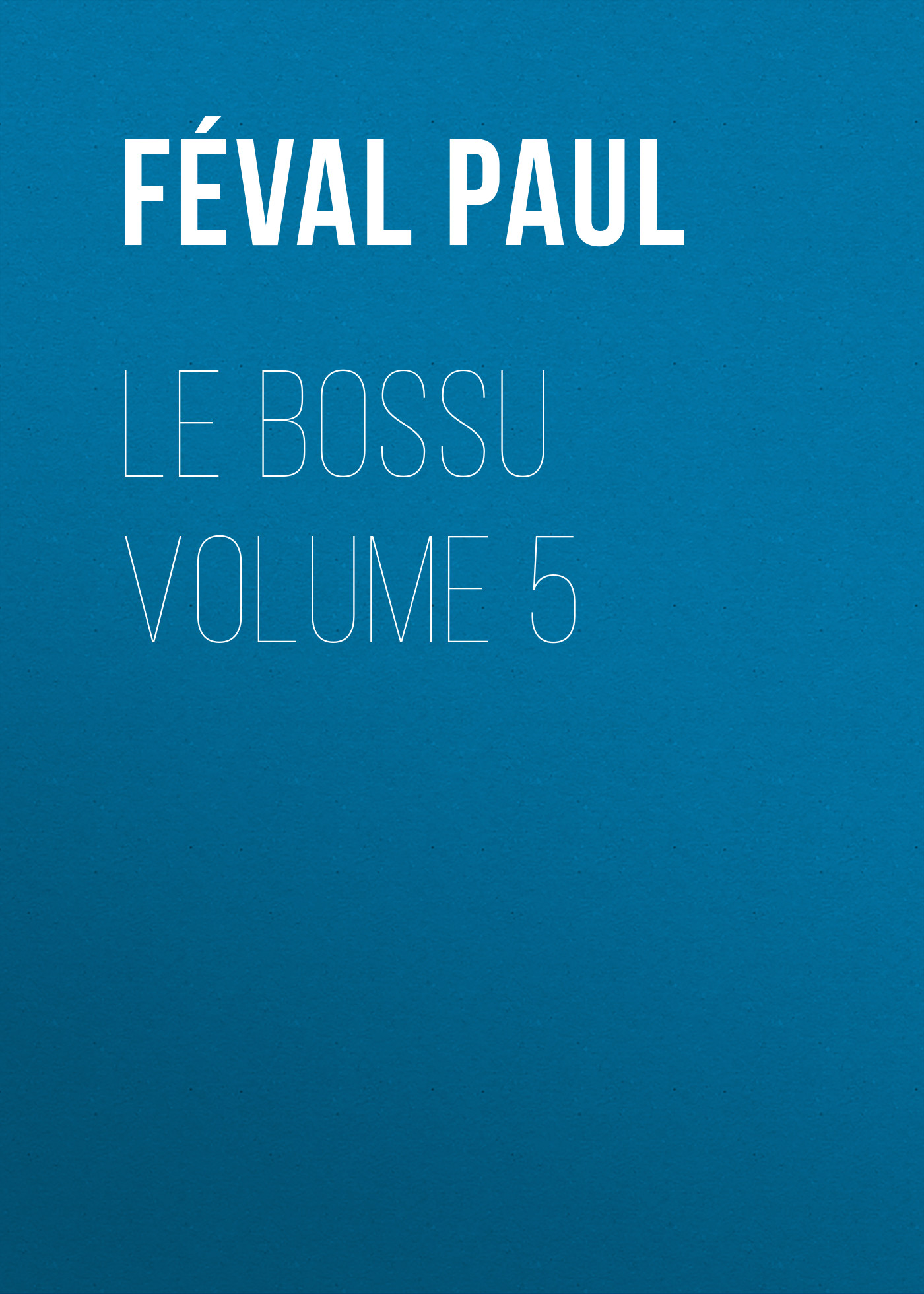 Фото - Féval Paul Le Bossu Volume 5 jean paul gaultier le male