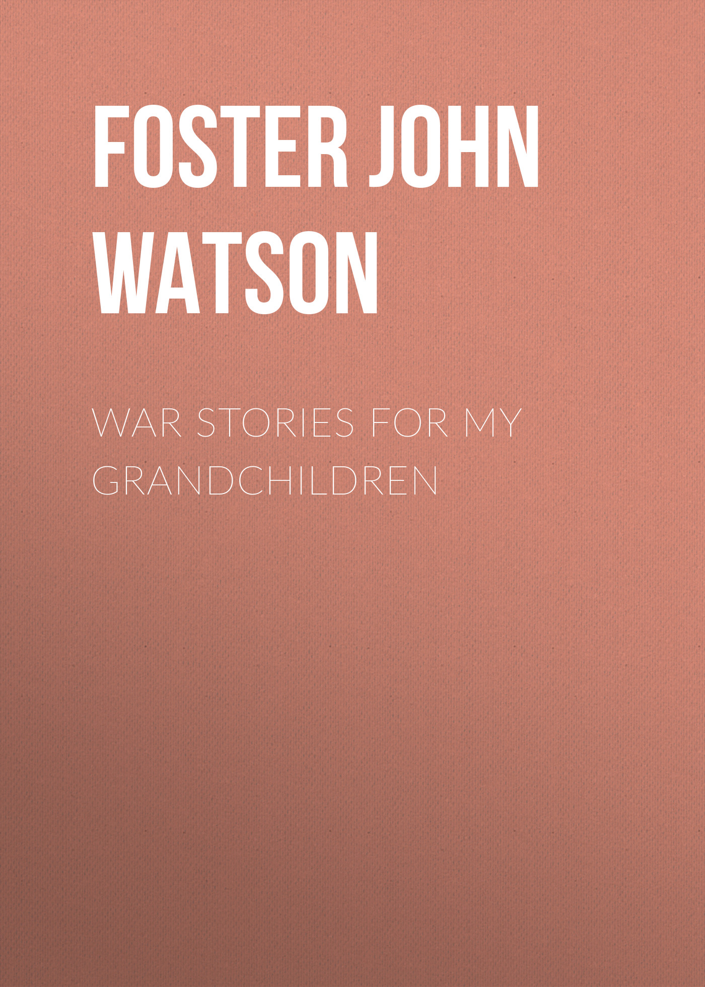 Foster John Watson War Stories for my Grandchildren foster