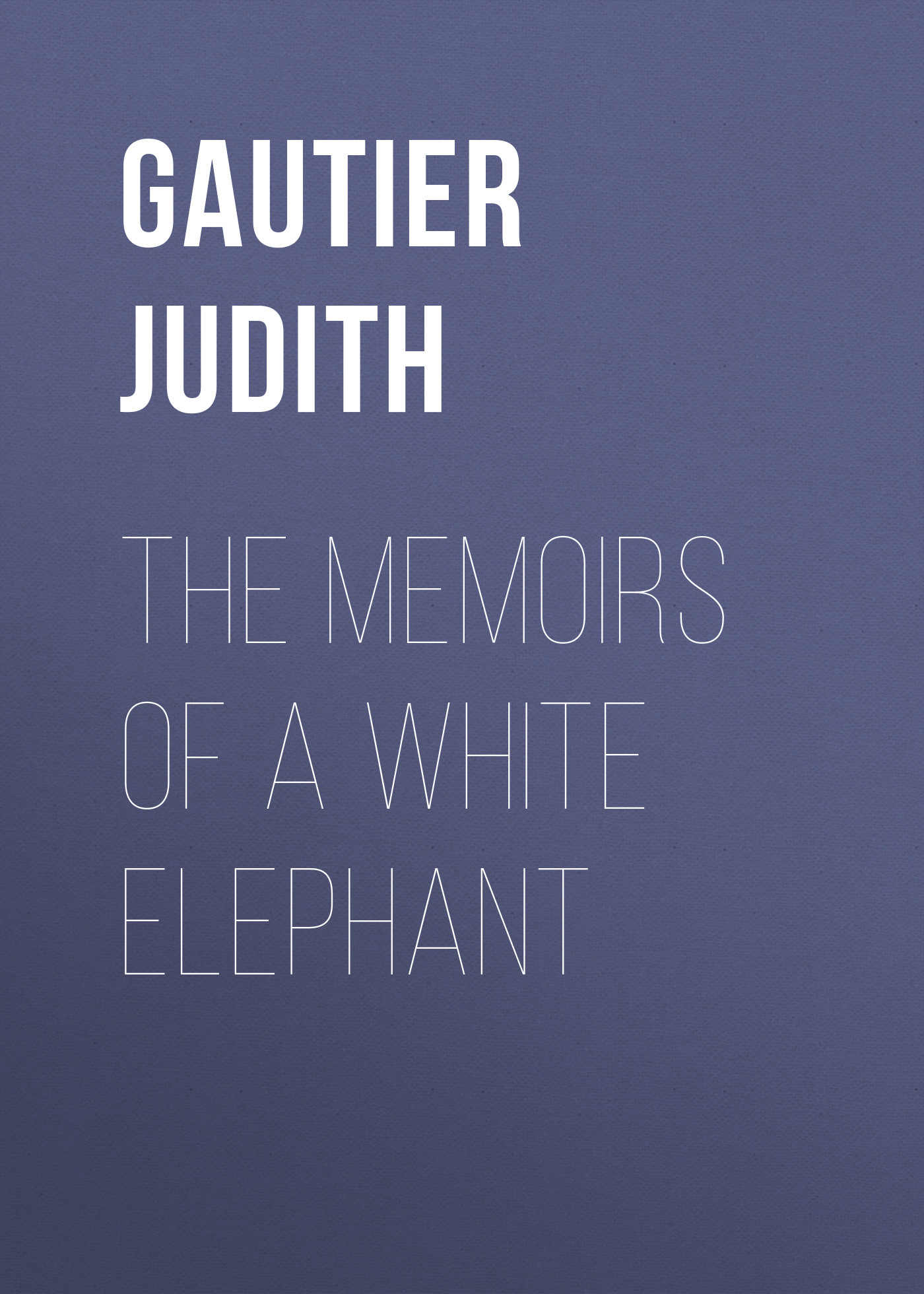 Gautier Judith The Memoirs of a White Elephant