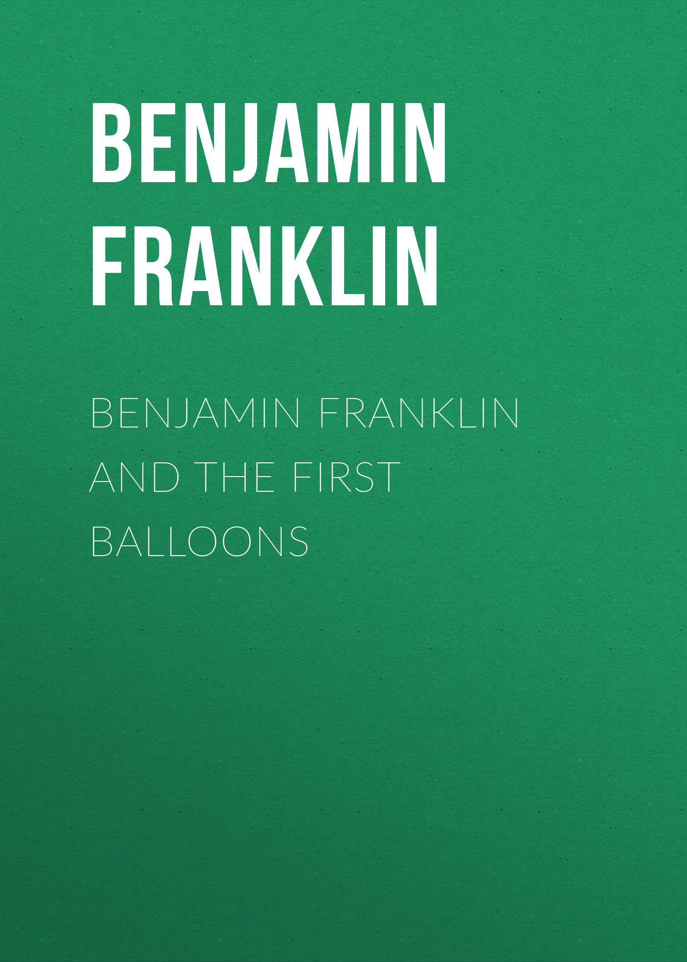 все цены на Бенджамин Франклин Benjamin Franklin and the First Balloons