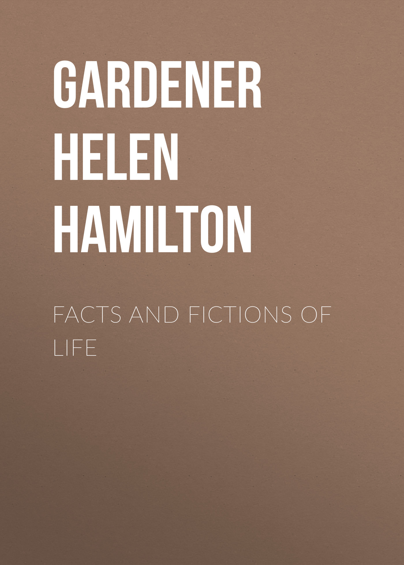 Gardener Helen Hamilton Facts and Fictions of Life campbell helen six cups of coffee