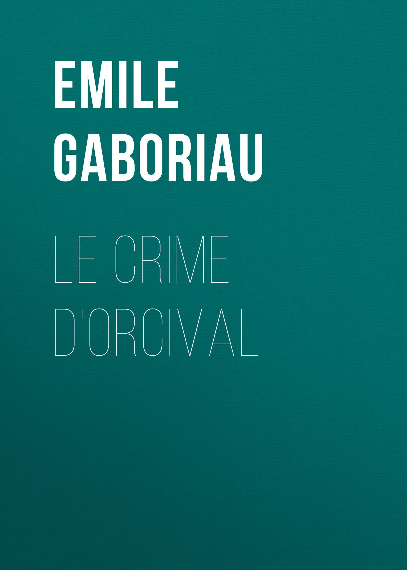 Emile Gaboriau Le crime d'Orcival